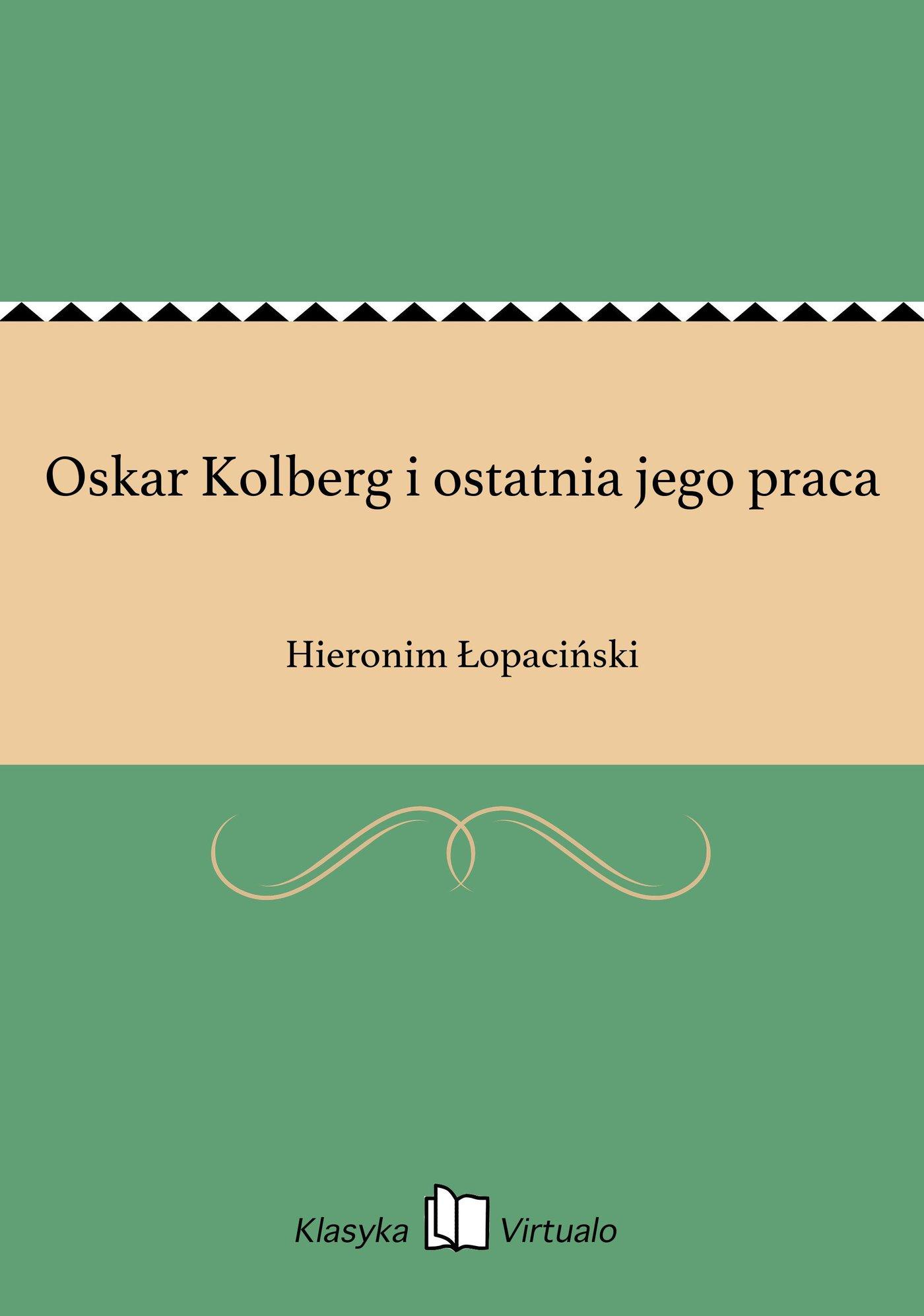 Oskar Kolberg i ostatnia jego praca - Ebook (Książka EPUB) do pobrania w formacie EPUB