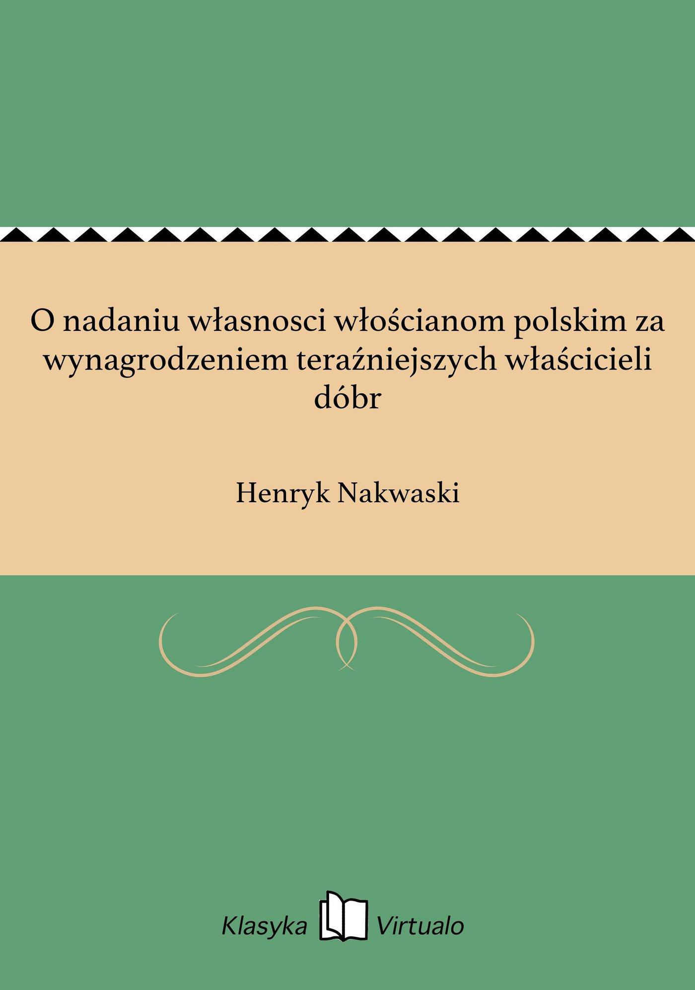 O nadaniu własnosci włościanom polskim za wynagrodzeniem teraźniejszych właścicieli dóbr - Ebook (Książka EPUB) do pobrania w formacie EPUB