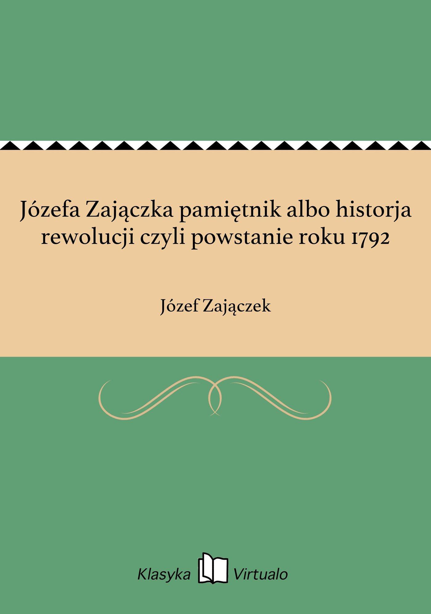Józefa Zajączka pamiętnik albo historja rewolucji czyli powstanie roku 1792 - Ebook (Książka EPUB) do pobrania w formacie EPUB