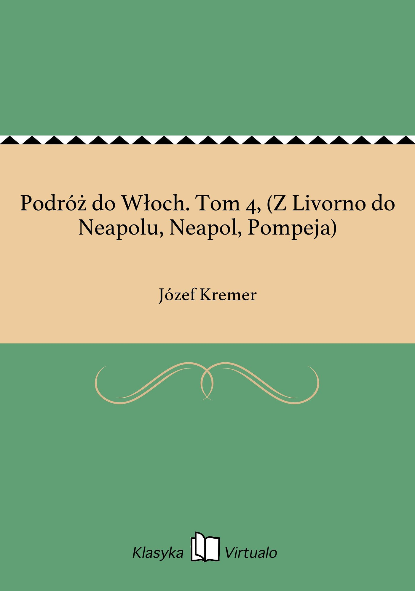 Podróż do Włoch. Tom 4, (Z Livorno do Neapolu, Neapol, Pompeja) - Ebook (Książka EPUB) do pobrania w formacie EPUB