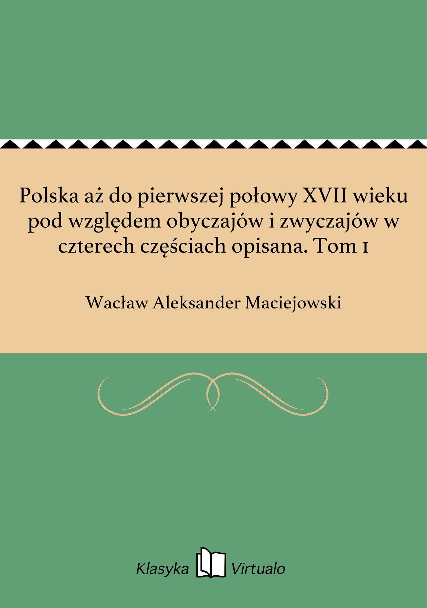 Polska aż do pierwszej połowy XVII wieku pod względem obyczajów i zwyczajów w czterech częściach opisana. Tom 1 - Ebook (Książka EPUB) do pobrania w formacie EPUB