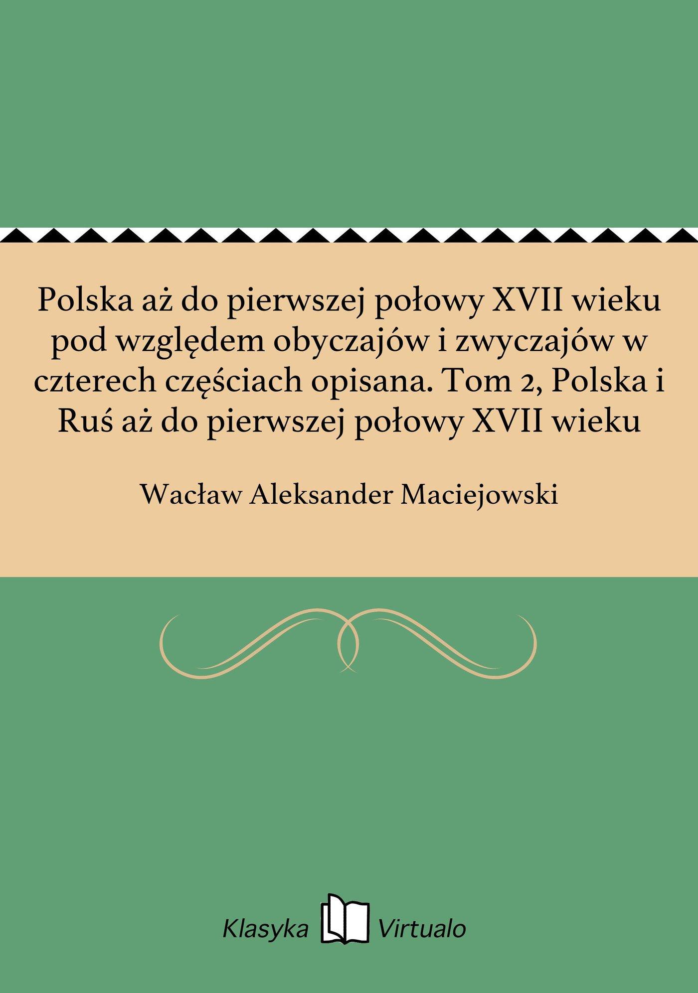 Polska aż do pierwszej połowy XVII wieku pod względem obyczajów i zwyczajów w czterech częściach opisana. Tom 2, Polska i Ruś aż do pierwszej połowy XVII wieku - Ebook (Książka EPUB) do pobrania w formacie EPUB