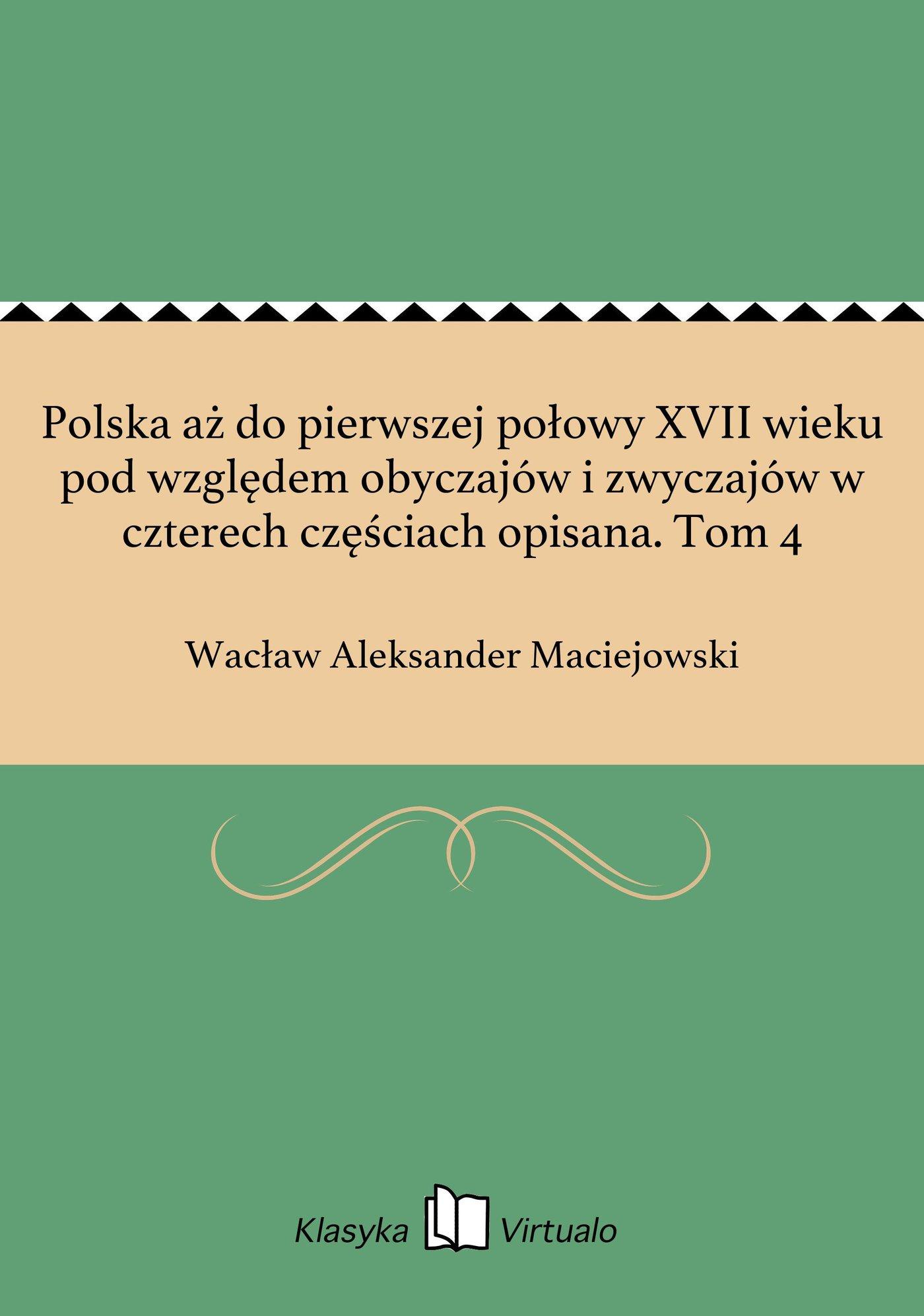 Polska aż do pierwszej połowy XVII wieku pod względem obyczajów i zwyczajów w czterech częściach opisana. Tom 4 - Ebook (Książka EPUB) do pobrania w formacie EPUB