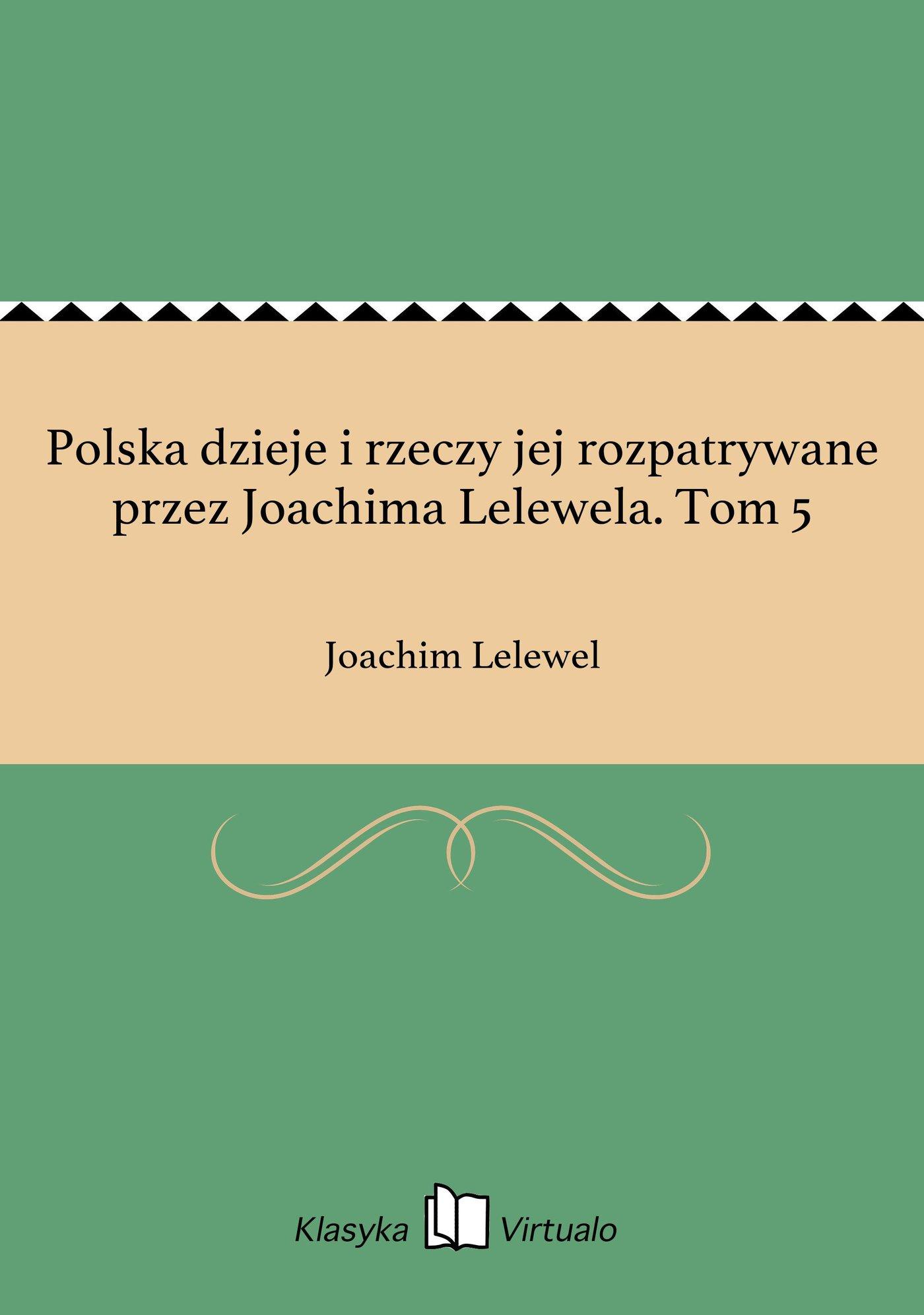 Polska dzieje i rzeczy jej rozpatrywane przez Joachima Lelewela. Tom 5 - Ebook (Książka EPUB) do pobrania w formacie EPUB