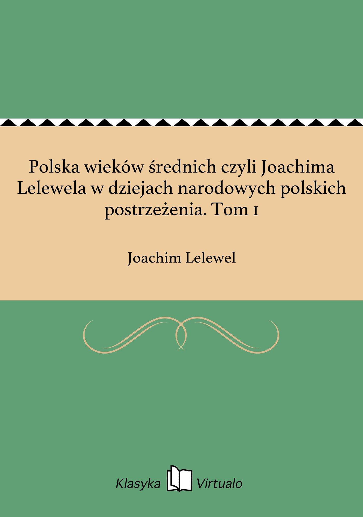 Polska wieków średnich czyli Joachima Lelewela w dziejach narodowych polskich postrzeżenia. Tom 1 - Ebook (Książka EPUB) do pobrania w formacie EPUB