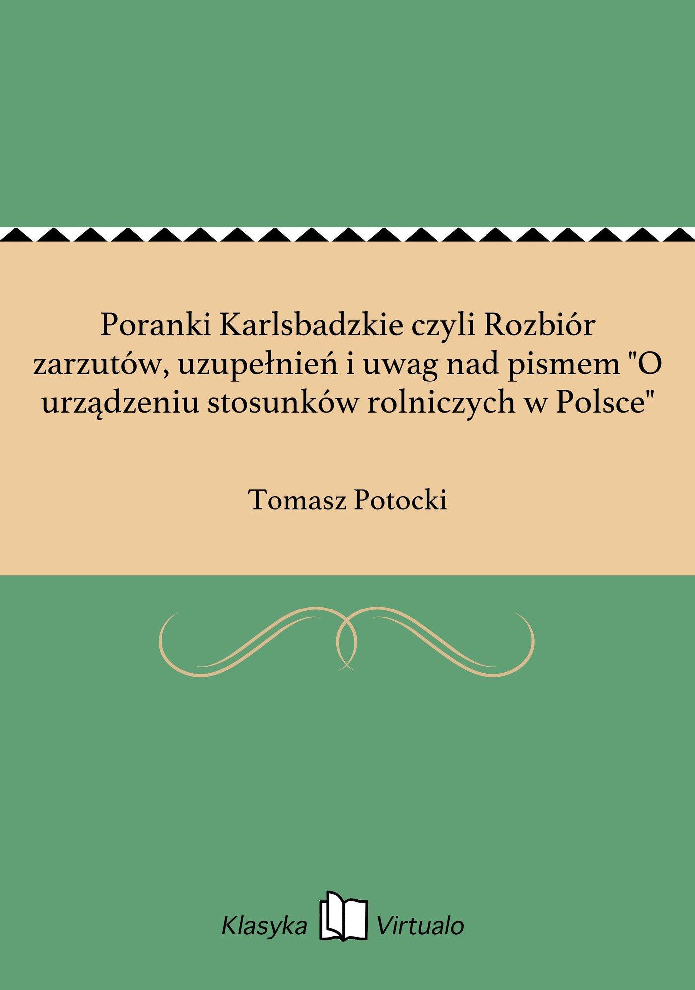 """Poranki Karlsbadzkie czyli Rozbiór zarzutów, uzupełnień i uwag nad pismem """"O urządzeniu stosunków rolniczych w Polsce"""" - Ebook (Książka EPUB) do pobrania w formacie EPUB"""