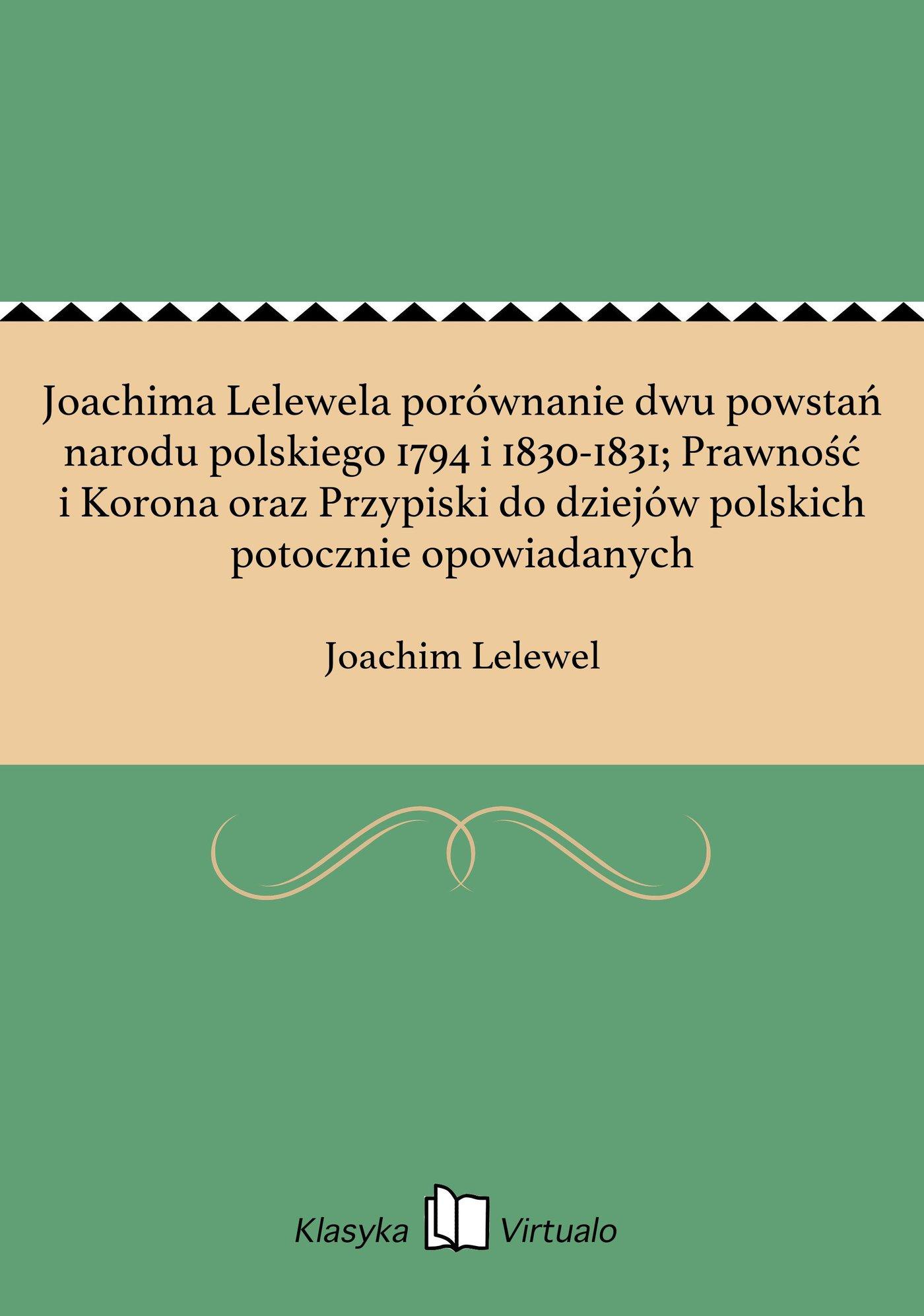 Joachima Lelewela porównanie dwu powstań narodu polskiego 1794 i 1830-1831; Prawność i Korona oraz Przypiski do dziejów polskich potocznie opowiadanych - Ebook (Książka EPUB) do pobrania w formacie EPUB