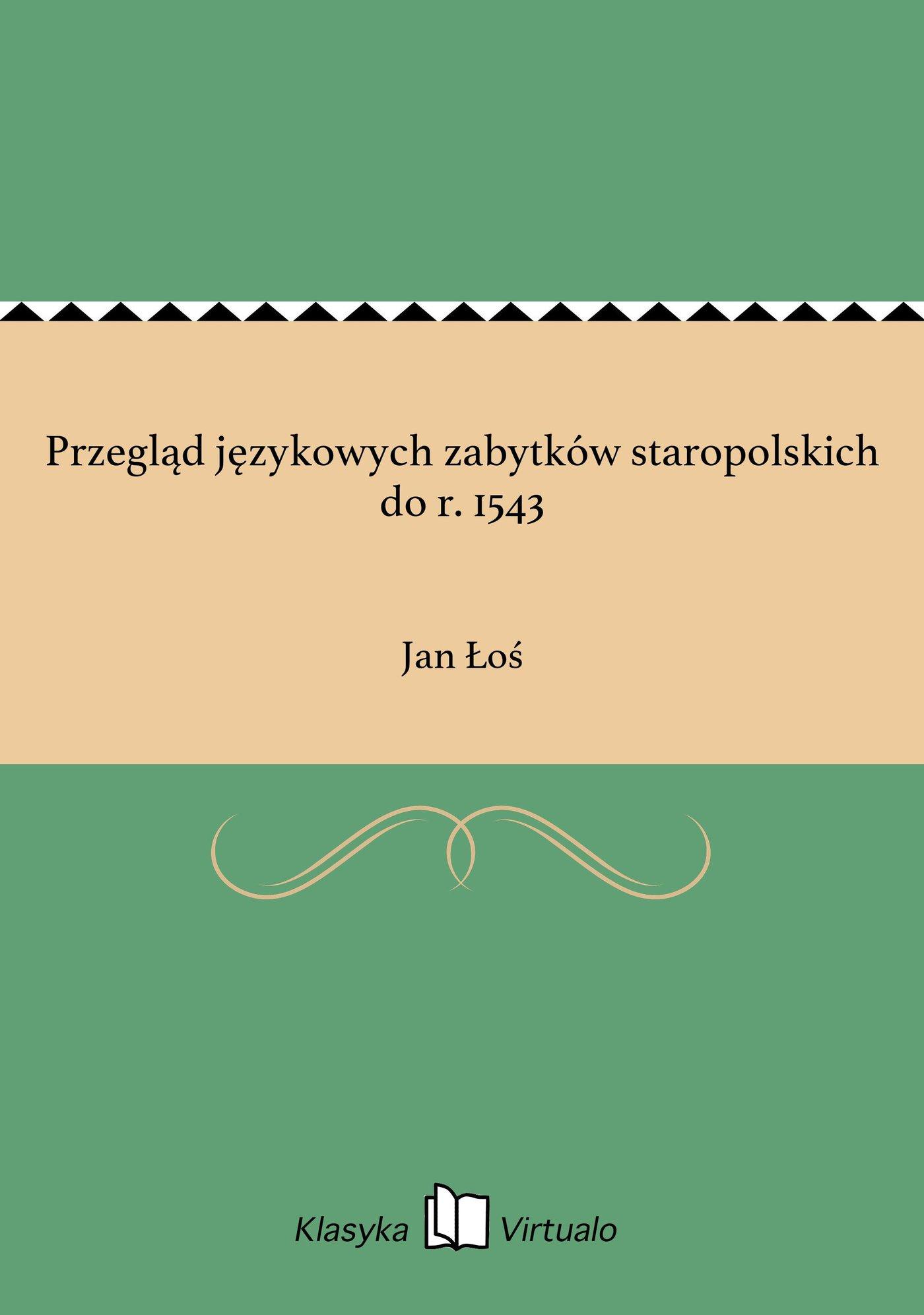 Przegląd językowych zabytków staropolskich do r. 1543 - Ebook (Książka EPUB) do pobrania w formacie EPUB