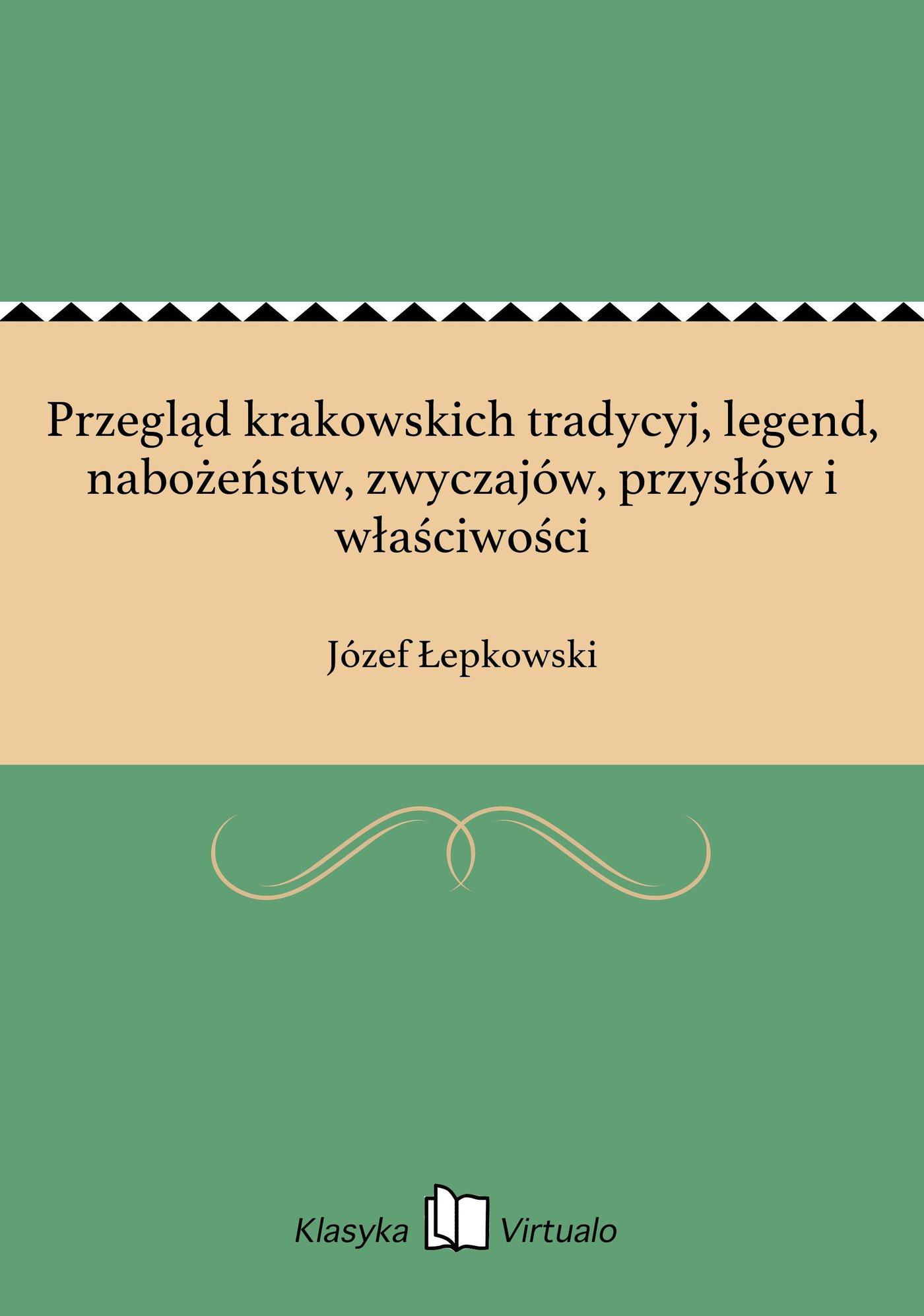 Przegląd krakowskich tradycyj, legend, nabożeństw, zwyczajów, przysłów i właściwości - Ebook (Książka EPUB) do pobrania w formacie EPUB