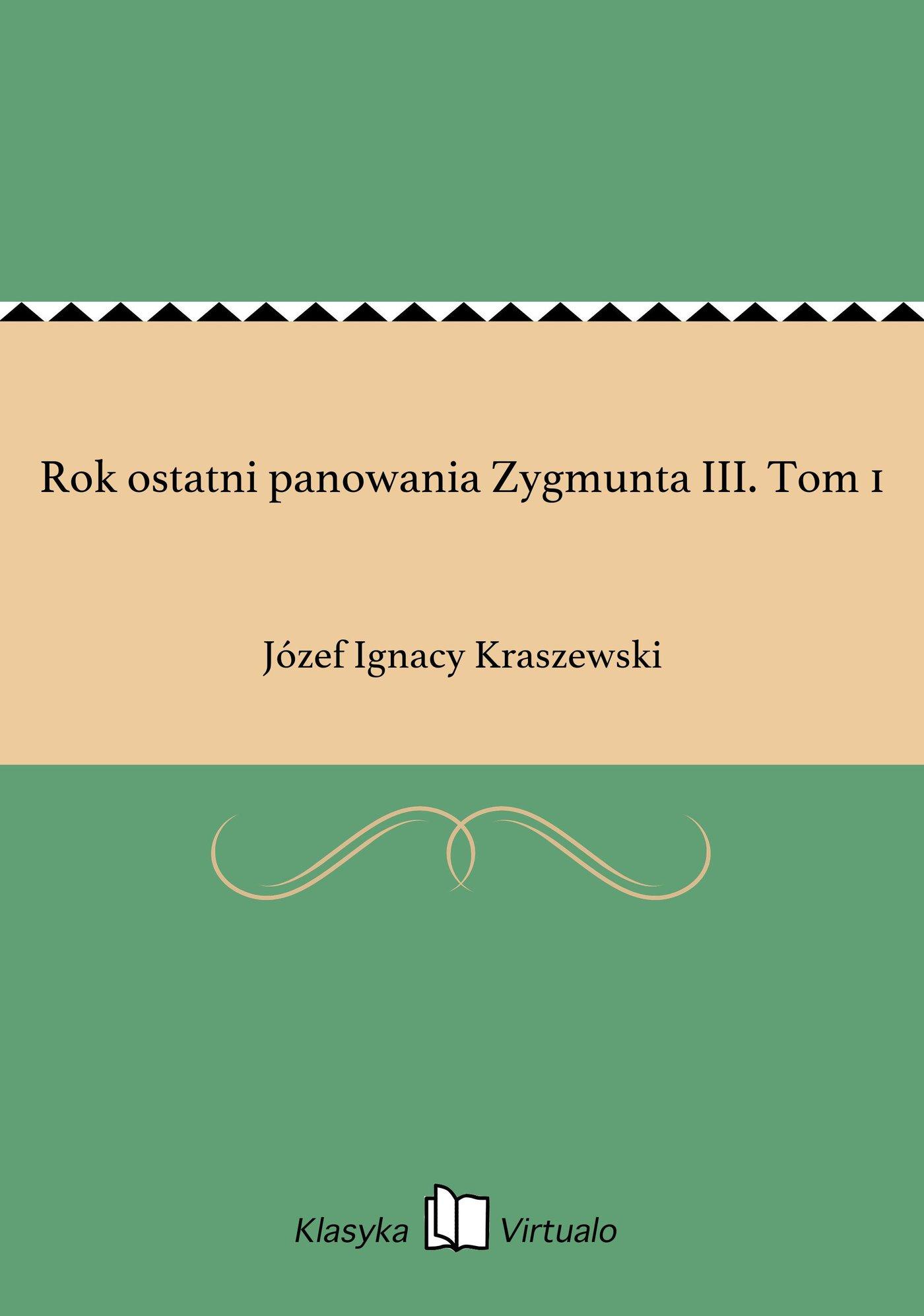Rok ostatni panowania Zygmunta III. Tom 1 - Ebook (Książka EPUB) do pobrania w formacie EPUB