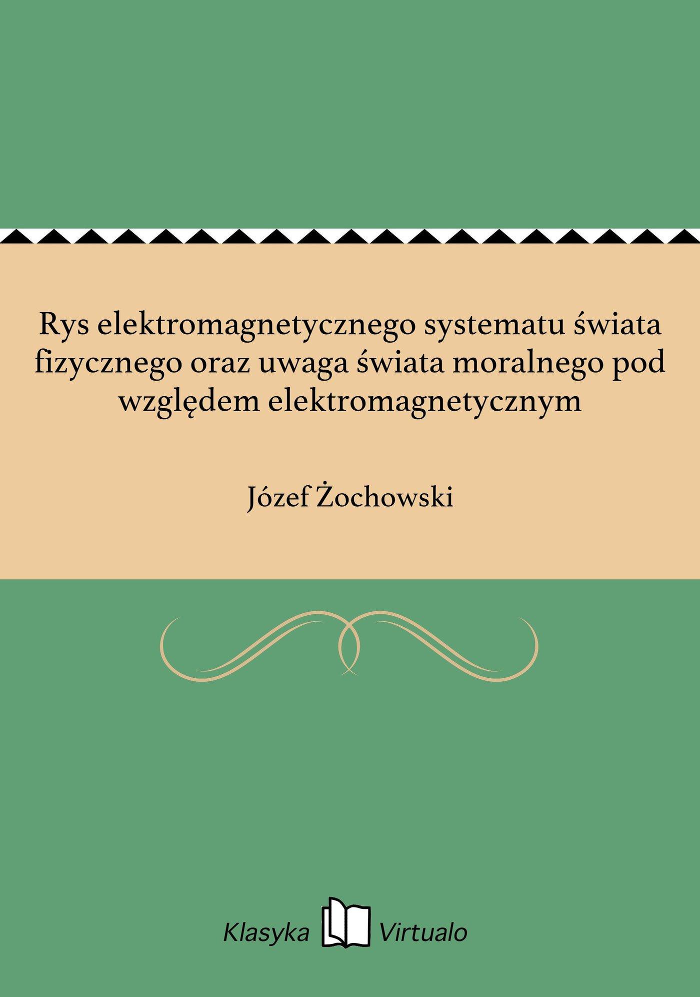 Rys elektromagnetycznego systematu świata fizycznego oraz uwaga świata moralnego pod względem elektromagnetycznym - Ebook (Książka EPUB) do pobrania w formacie EPUB