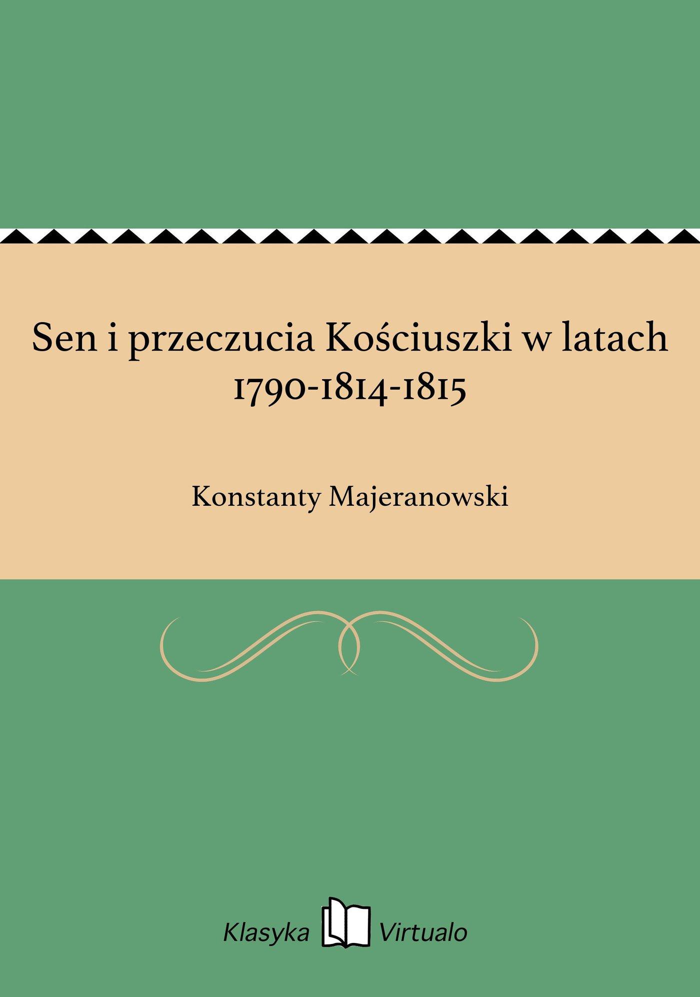 Sen i przeczucia Kościuszki w latach 1790-1814-1815 - Ebook (Książka EPUB) do pobrania w formacie EPUB