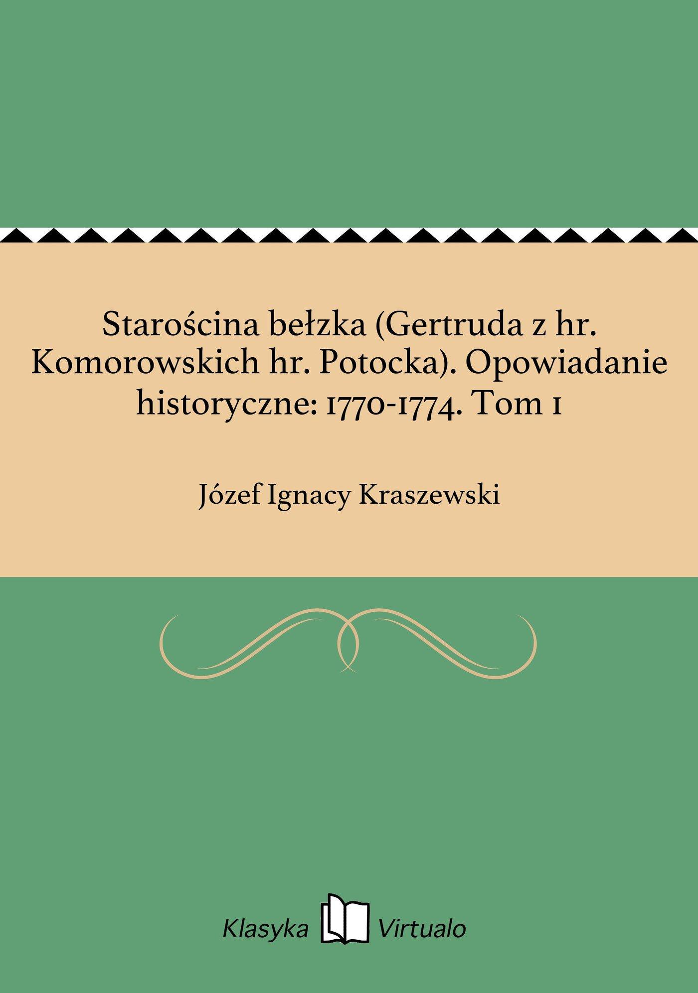 Starościna bełzka (Gertruda z hr. Komorowskich hr. Potocka). Opowiadanie historyczne: 1770-1774. Tom 1 - Ebook (Książka EPUB) do pobrania w formacie EPUB
