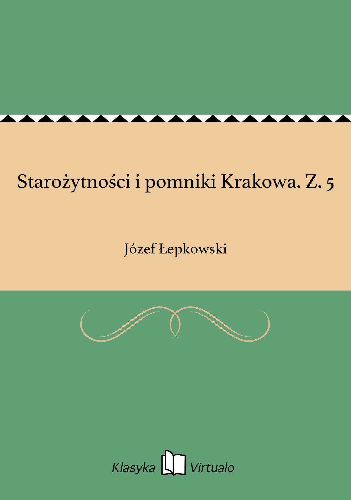 Starożytności i pomniki Krakowa. Z. 5 - Ebook (Książka EPUB) do pobrania w formacie EPUB