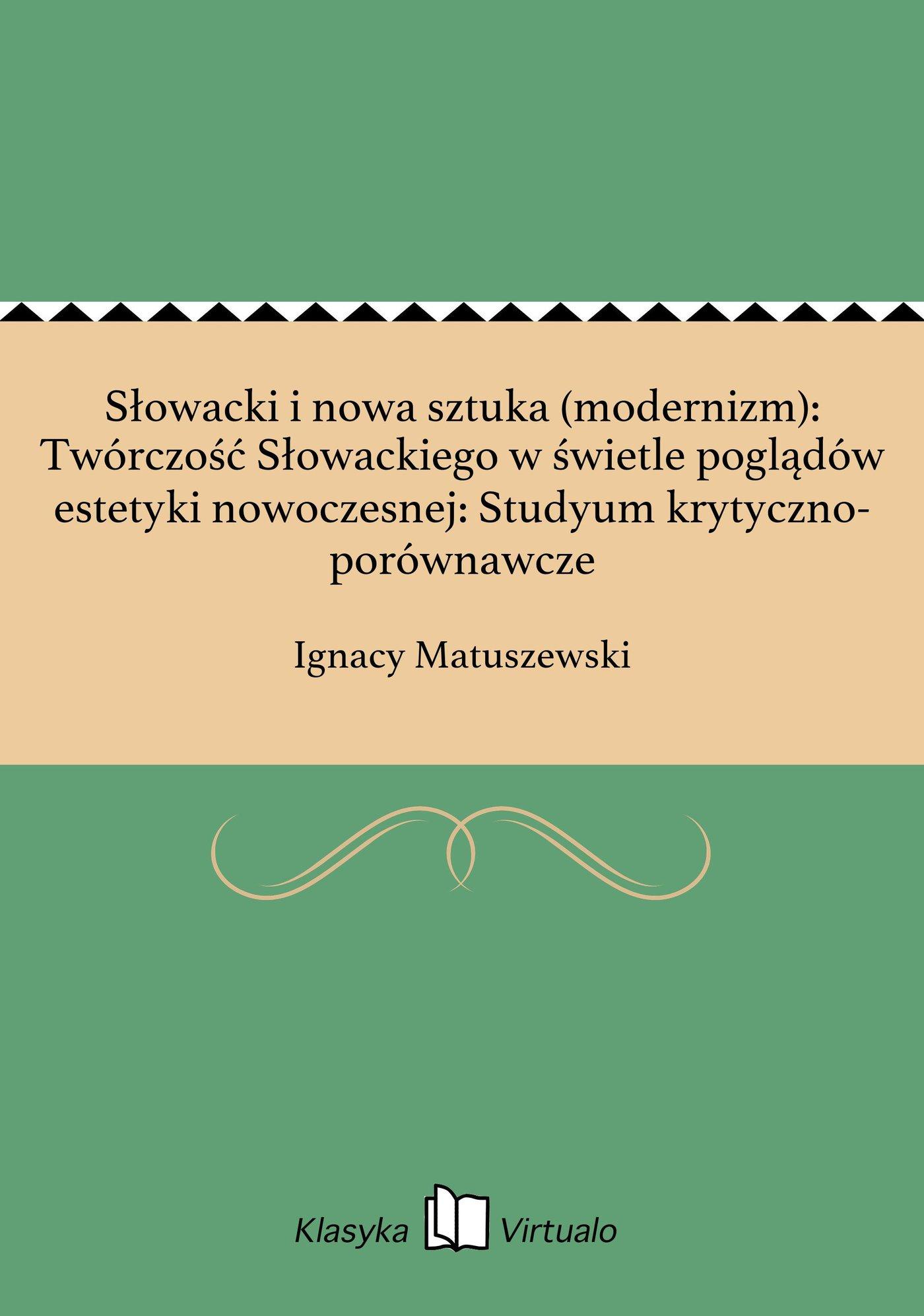 Słowacki i nowa sztuka (modernizm): Twórczość Słowackiego w świetle poglądów estetyki nowoczesnej: Studyum krytyczno-porównawcze - Ebook (Książka EPUB) do pobrania w formacie EPUB