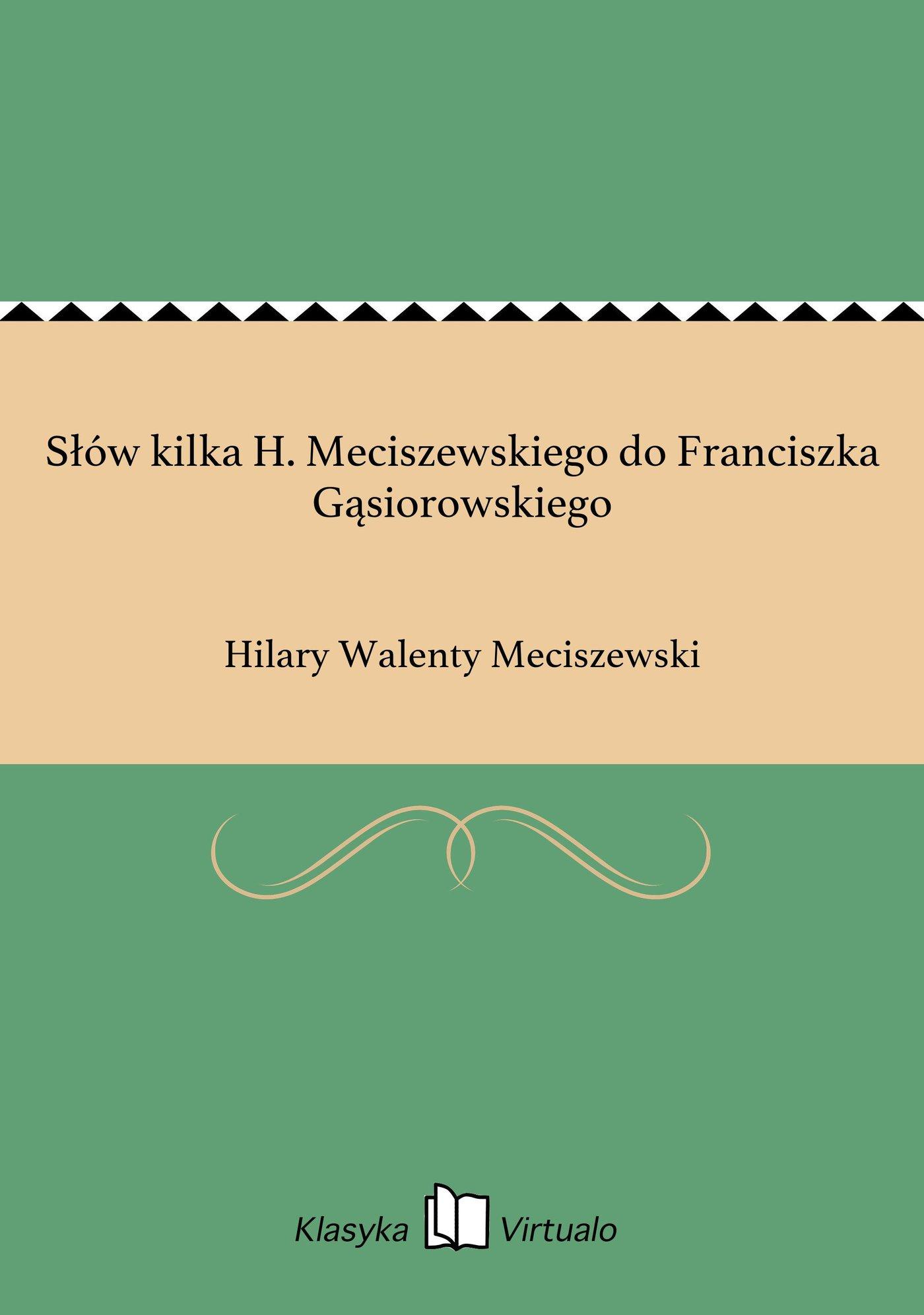 Słów kilka H. Meciszewskiego do Franciszka Gąsiorowskiego - Ebook (Książka EPUB) do pobrania w formacie EPUB