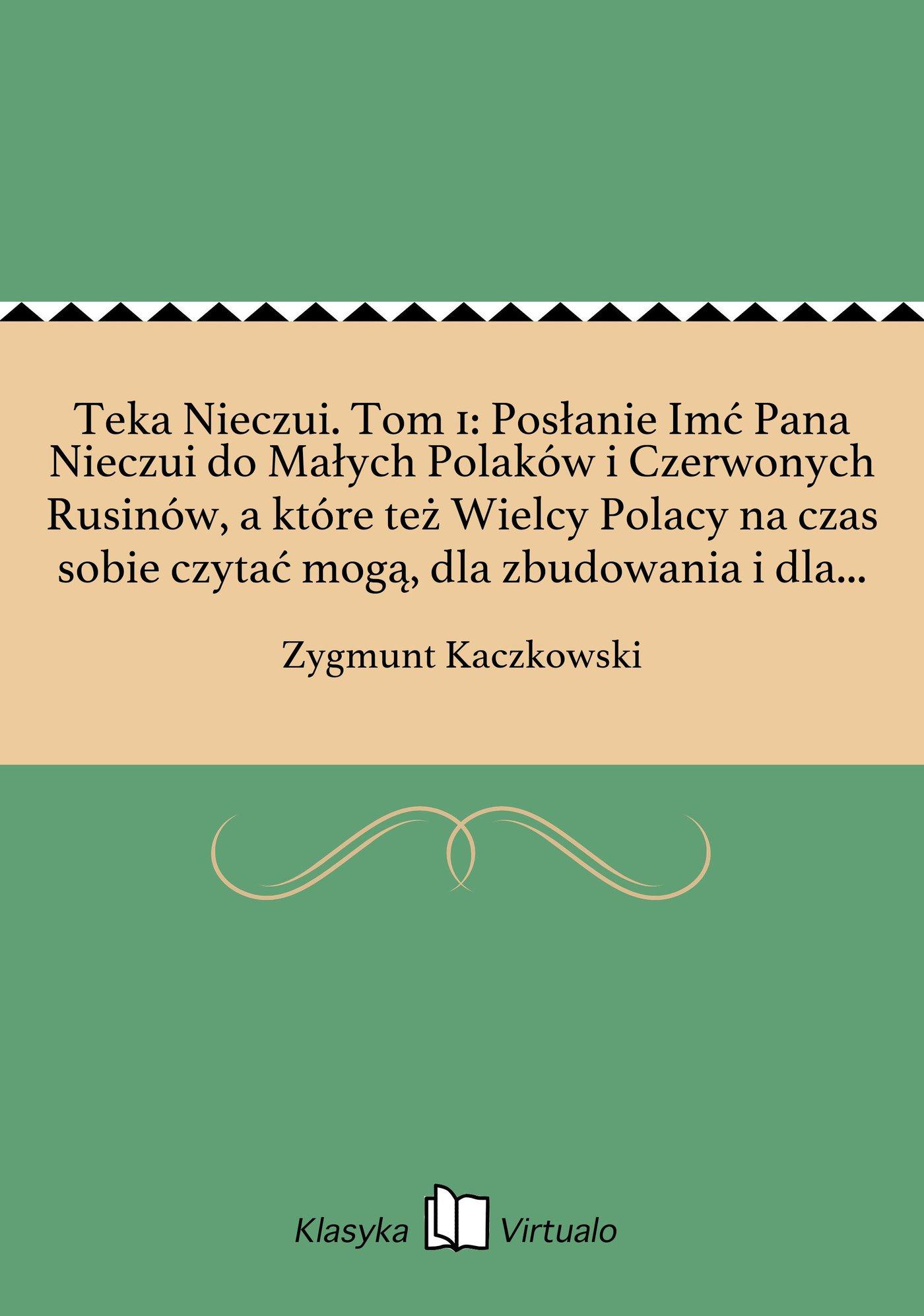 Teka Nieczui. Tom 1: Posłanie Imć Pana Nieczui do Małych Polaków i Czerwonych Rusinów, a które też Wielcy Polacy na czas sobie czytać mogą, dla zbudowania i dla krotochwili. - Ebook (Książka EPUB) do pobrania w formacie EPUB