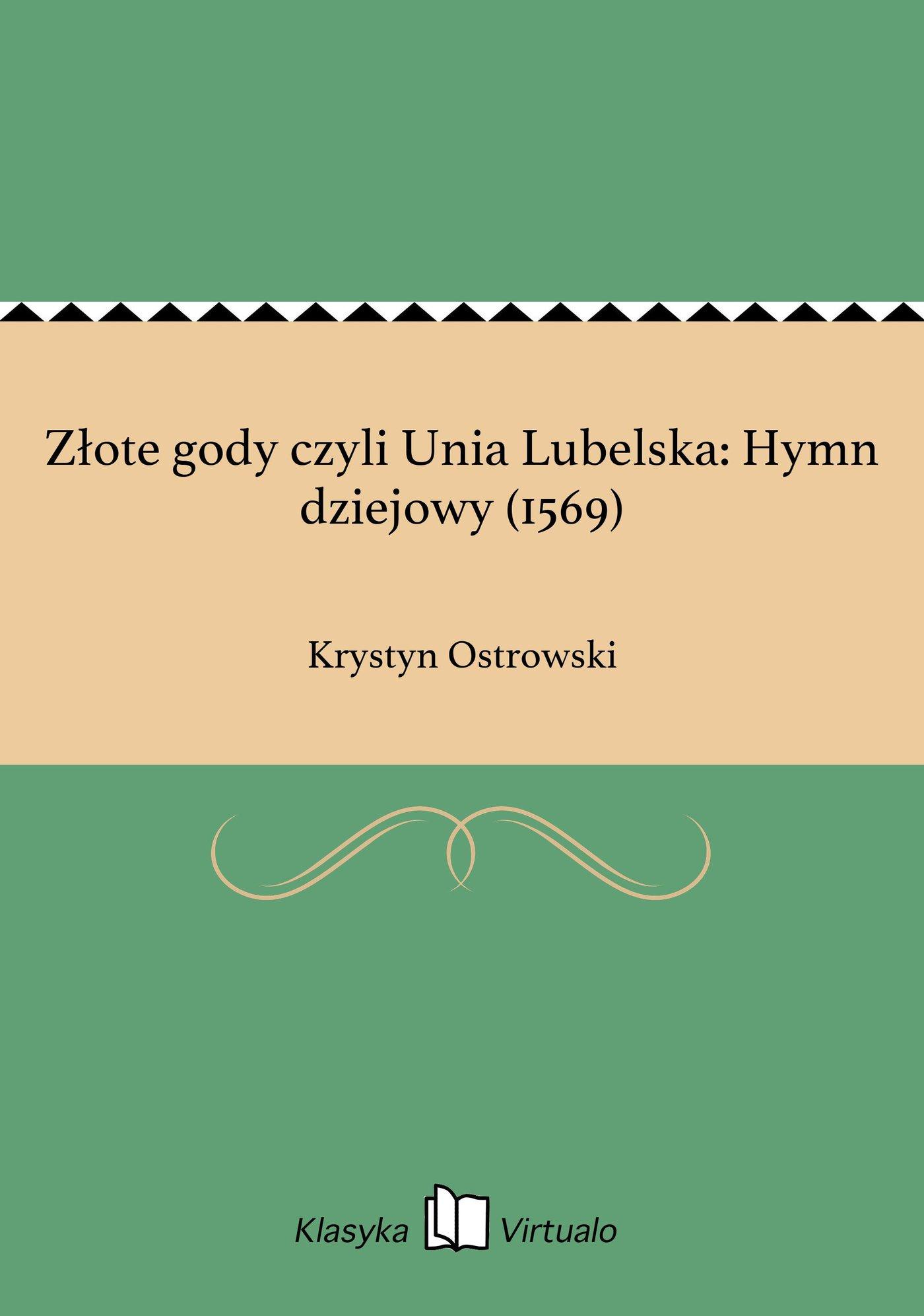 Złote gody czyli Unia Lubelska: Hymn dziejowy (1569) - Ebook (Książka EPUB) do pobrania w formacie EPUB