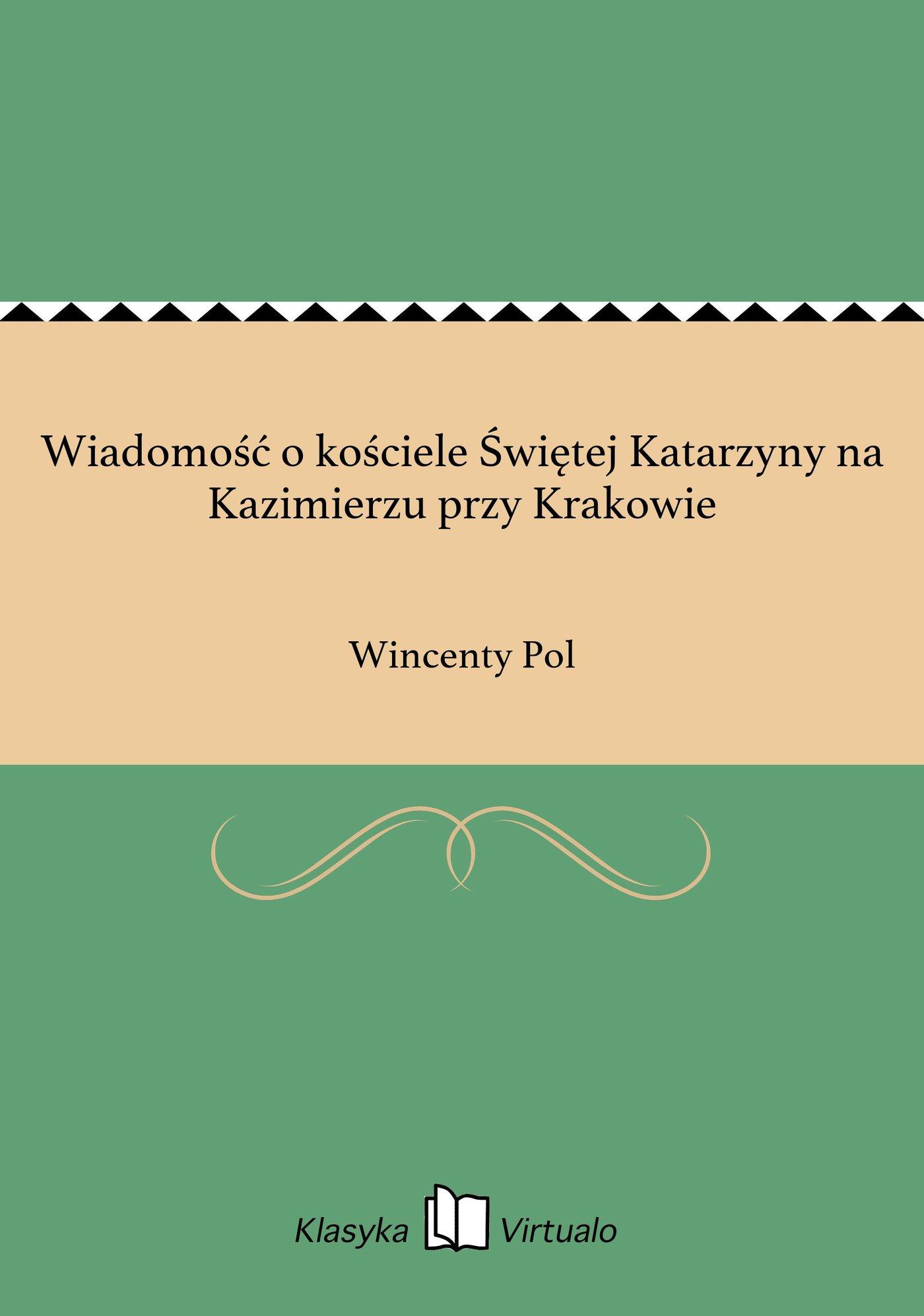 Wiadomość o kościele Świętej Katarzyny na Kazimierzu przy Krakowie - Ebook (Książka EPUB) do pobrania w formacie EPUB