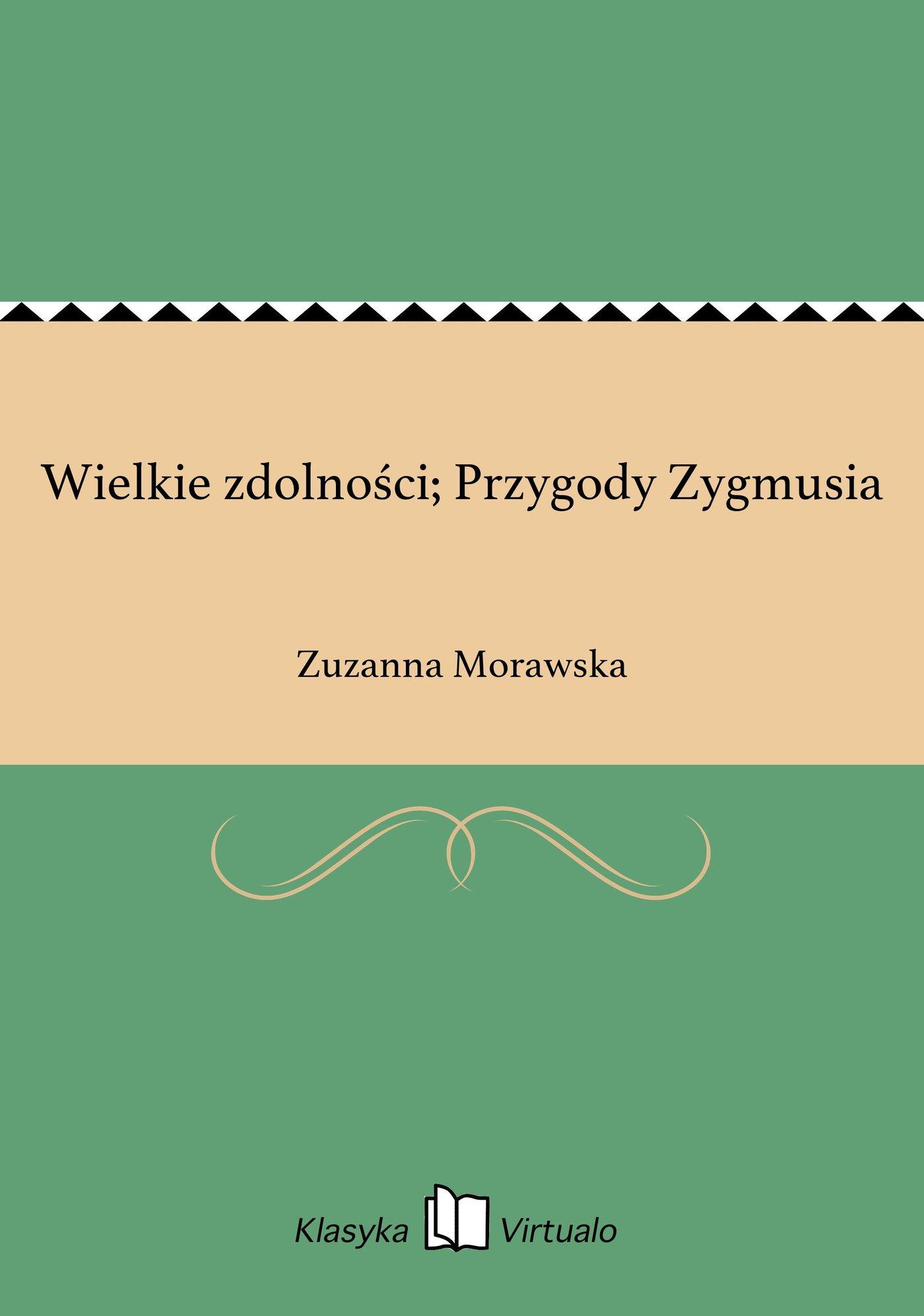 Wielkie zdolności; Przygody Zygmusia - Ebook (Książka EPUB) do pobrania w formacie EPUB