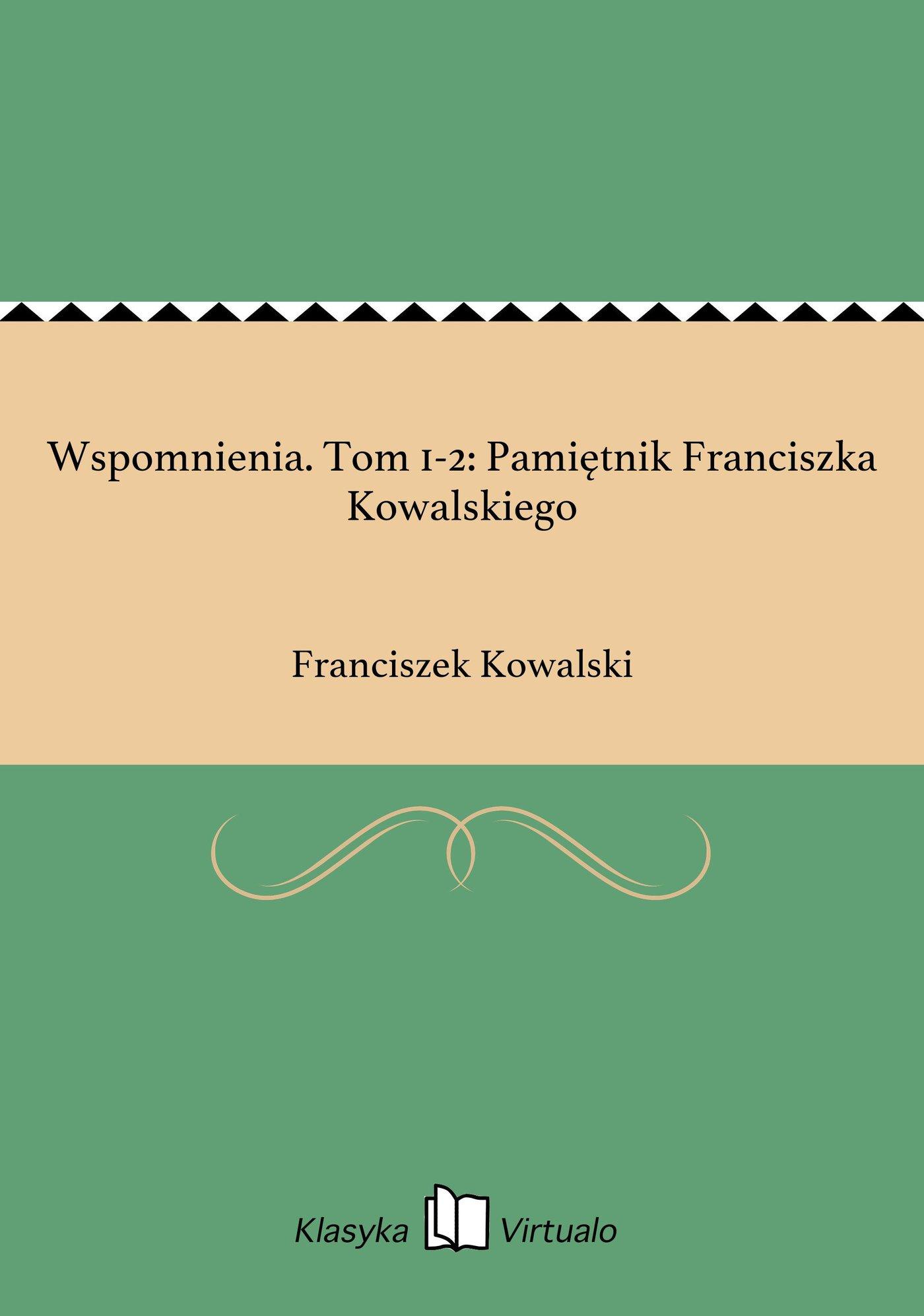 Wspomnienia. Tom 1-2: Pamiętnik Franciszka Kowalskiego - Ebook (Książka EPUB) do pobrania w formacie EPUB