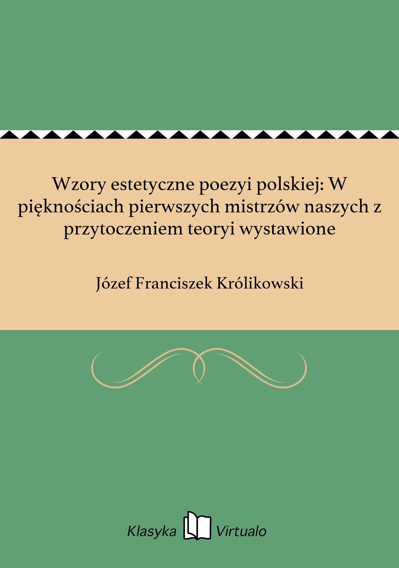 Wzory estetyczne poezyi polskiej: W pięknościach pierwszych mistrzów naszych z przytoczeniem teoryi wystawione - Ebook (Książka EPUB) do pobrania w formacie EPUB