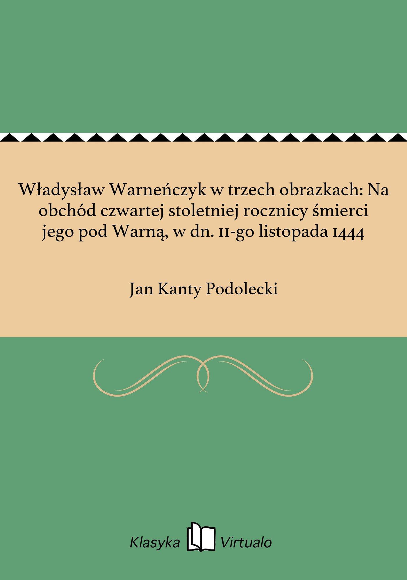 Władysław Warneńczyk w trzech obrazkach: Na obchód czwartej stoletniej rocznicy śmierci jego pod Warną, w dn. 11-go listopada 1444 - Ebook (Książka EPUB) do pobrania w formacie EPUB