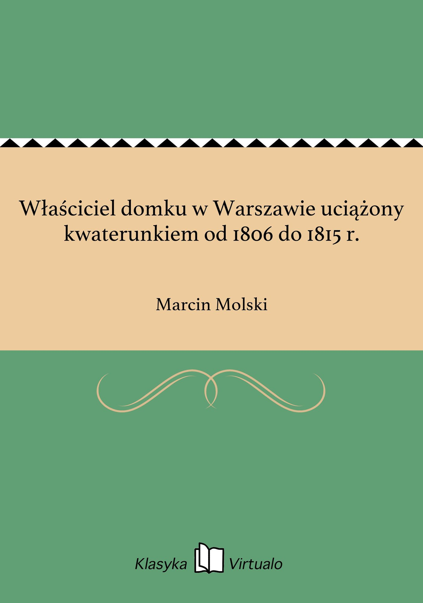 Właściciel domku w Warszawie uciążony kwaterunkiem od 1806 do 1815 r. - Ebook (Książka EPUB) do pobrania w formacie EPUB