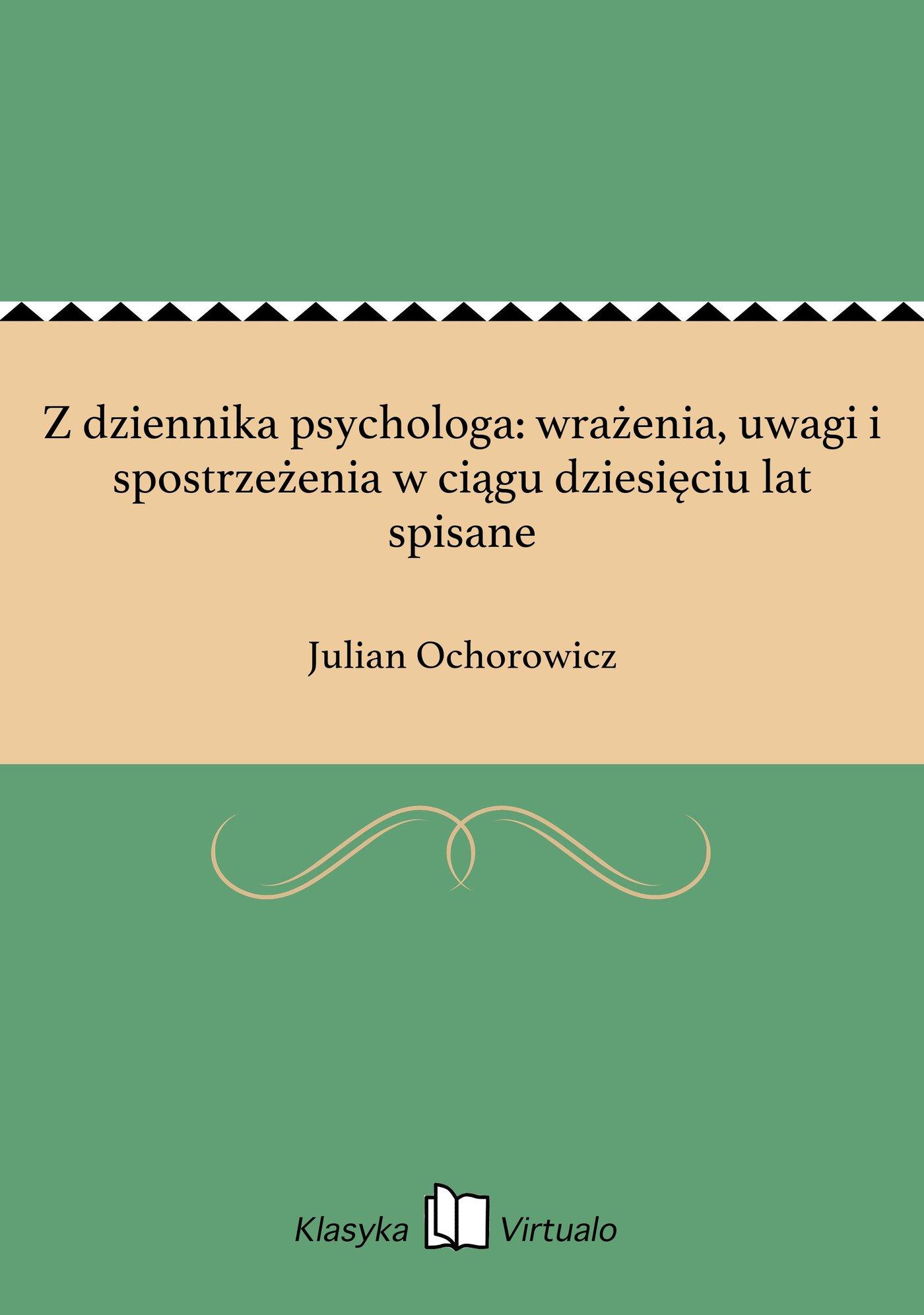 Z dziennika psychologa: wrażenia, uwagi i spostrzeżenia w ciągu dziesięciu lat spisane - Ebook (Książka EPUB) do pobrania w formacie EPUB