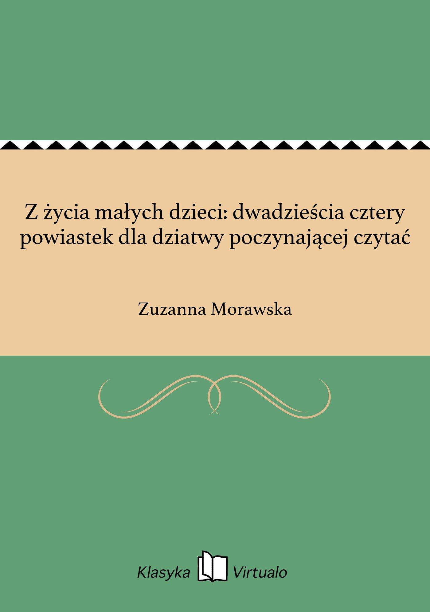 Z życia małych dzieci: dwadzieścia cztery powiastek dla dziatwy poczynającej czytać - Ebook (Książka EPUB) do pobrania w formacie EPUB