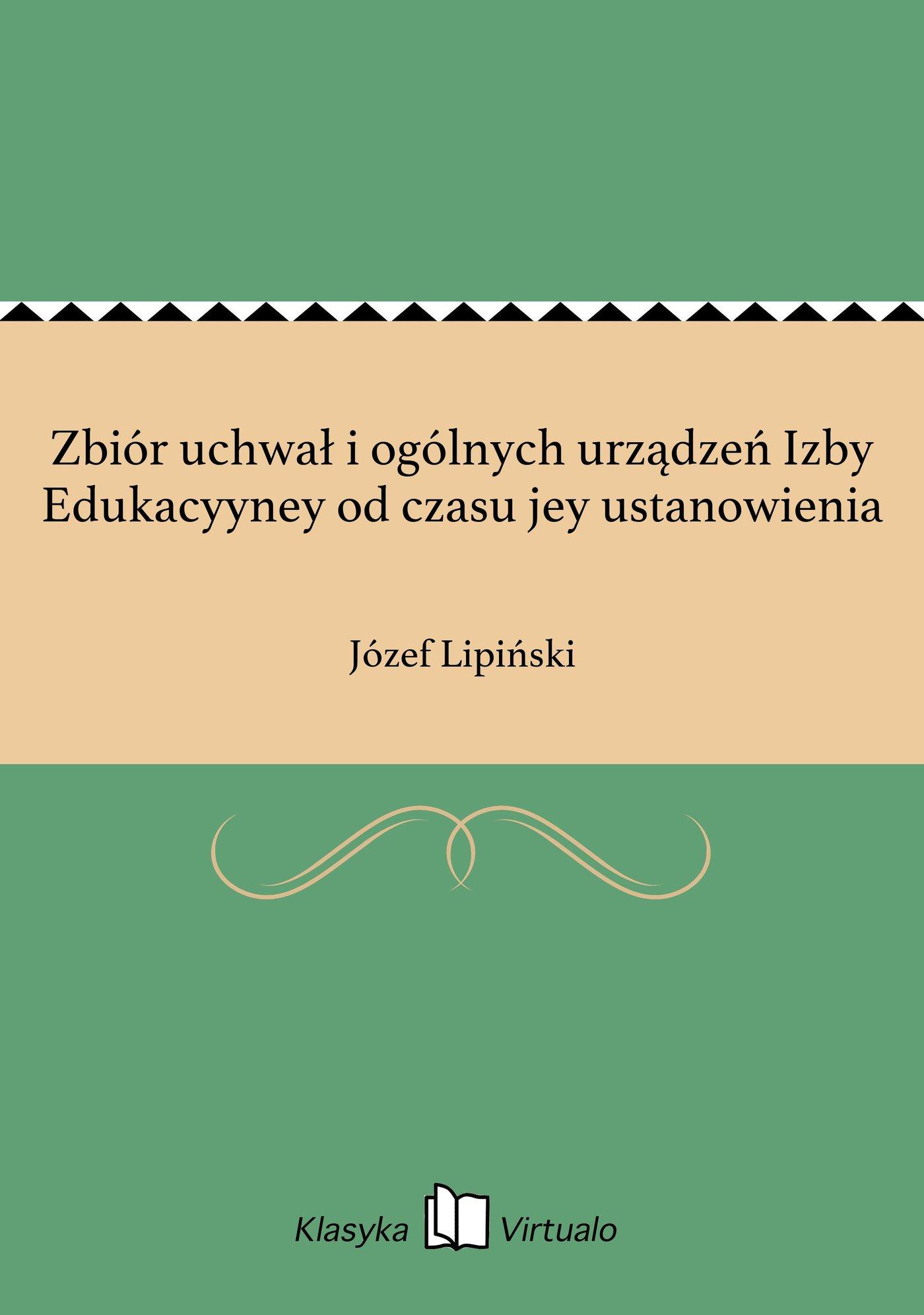 Zbiór uchwał i ogólnych urządzeń Izby Edukacyyney od czasu jey ustanowienia - Ebook (Książka EPUB) do pobrania w formacie EPUB