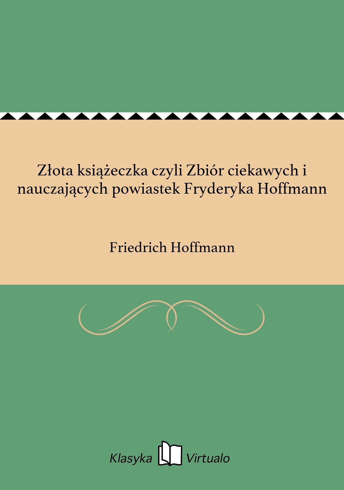 Złota książeczka czyli Zbiór ciekawych i nauczających powiastek Fryderyka Hoffmann - Ebook (Książka EPUB) do pobrania w formacie EPUB