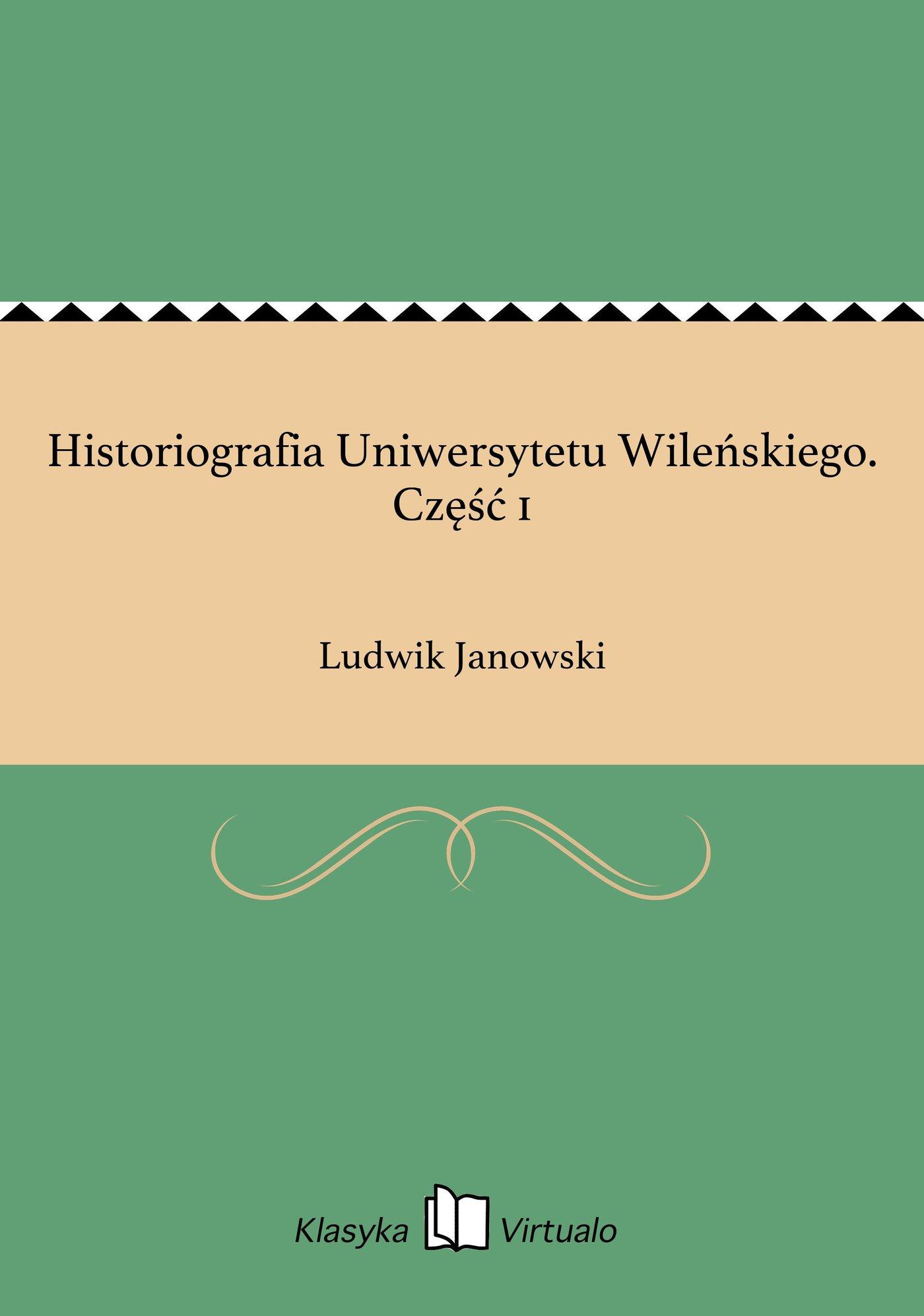 Historiografia Uniwersytetu Wileńskiego. Część 1 - Ebook (Książka EPUB) do pobrania w formacie EPUB