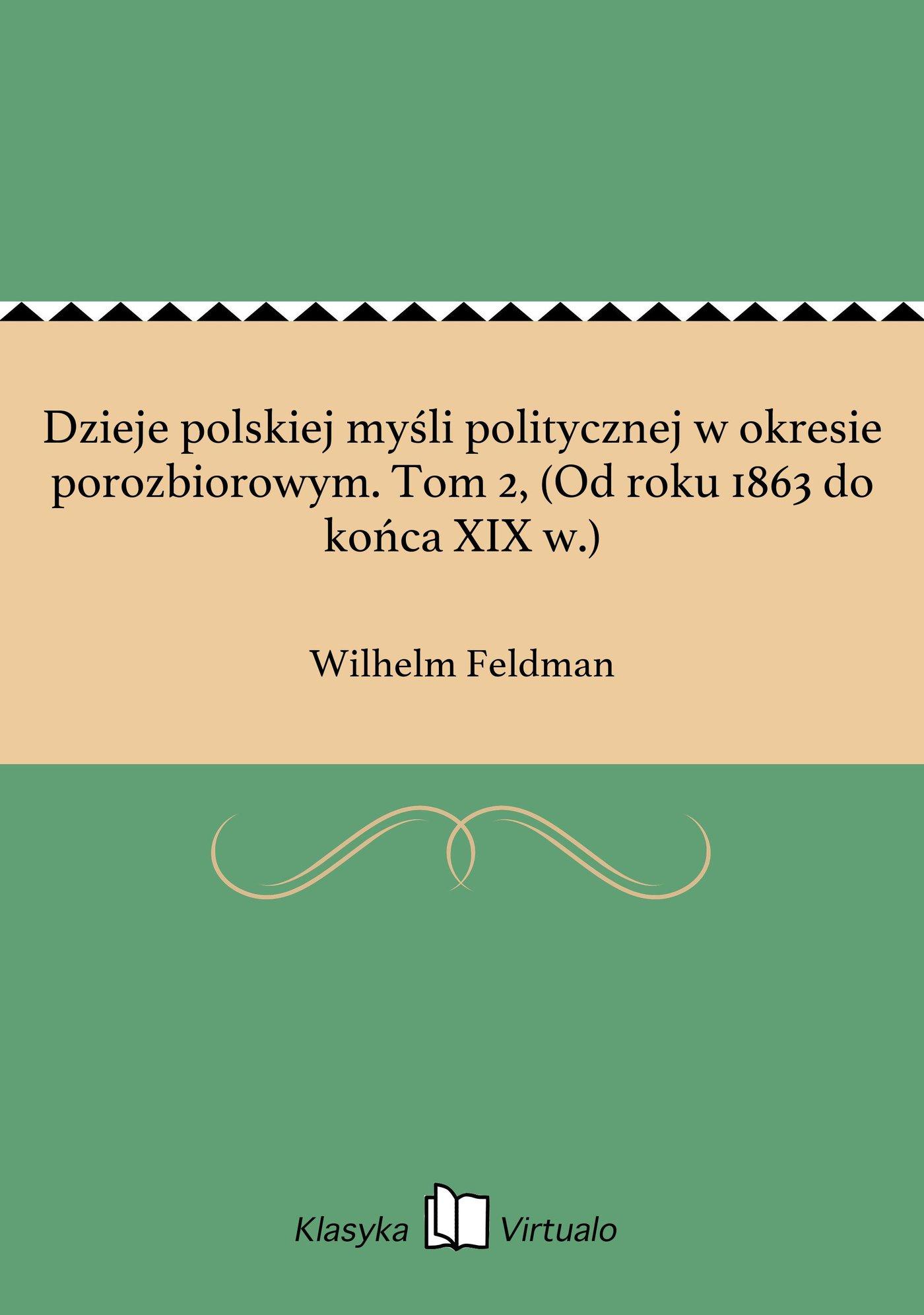 Dzieje polskiej myśli politycznej w okresie porozbiorowym. Tom 2, (Od roku 1863 do końca XIX w.) - Ebook (Książka EPUB) do pobrania w formacie EPUB