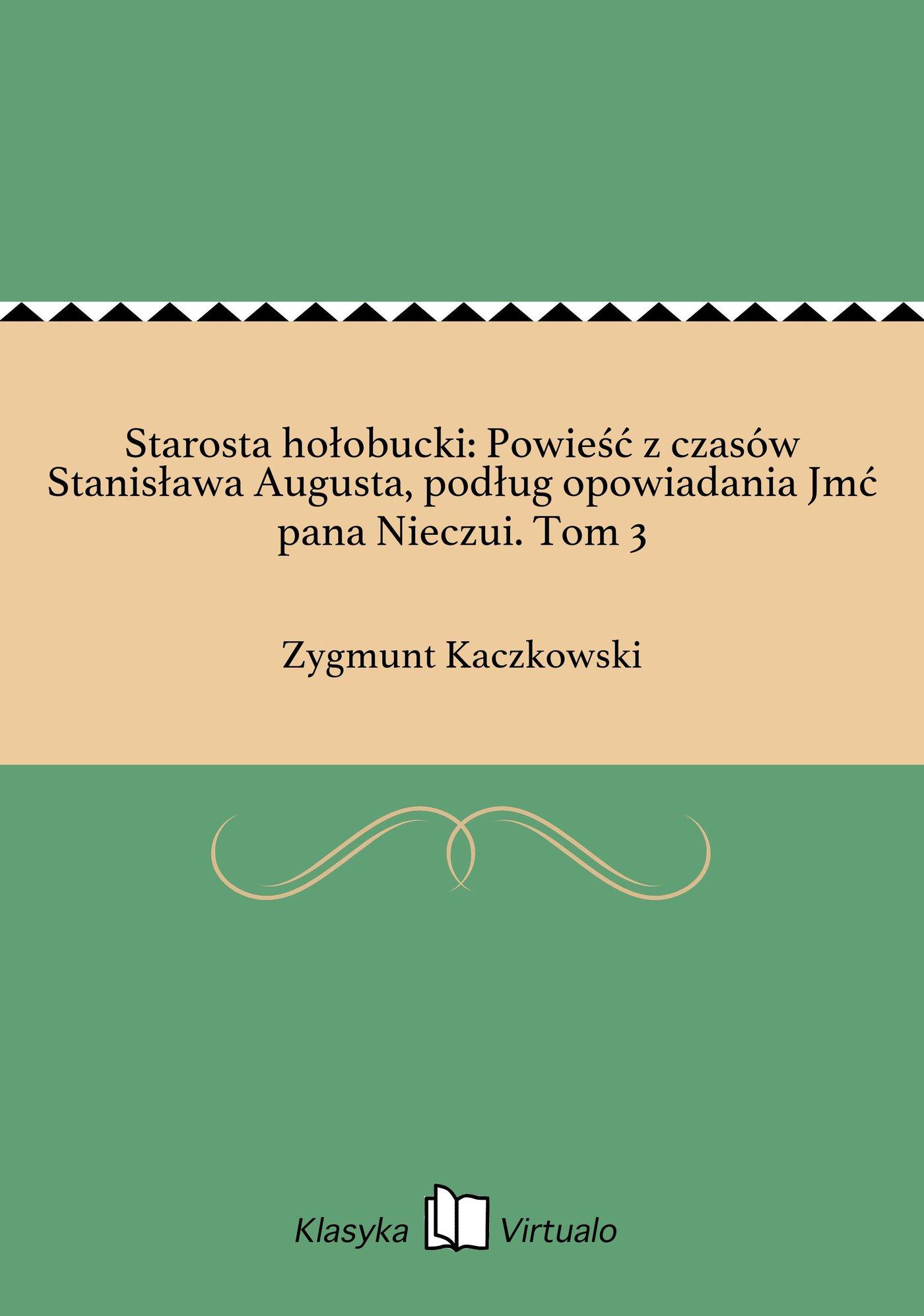 Starosta hołobucki: Powieść z czasów Stanisława Augusta, podług opowiadania Jmć pana Nieczui. Tom 3 - Ebook (Książka EPUB) do pobrania w formacie EPUB