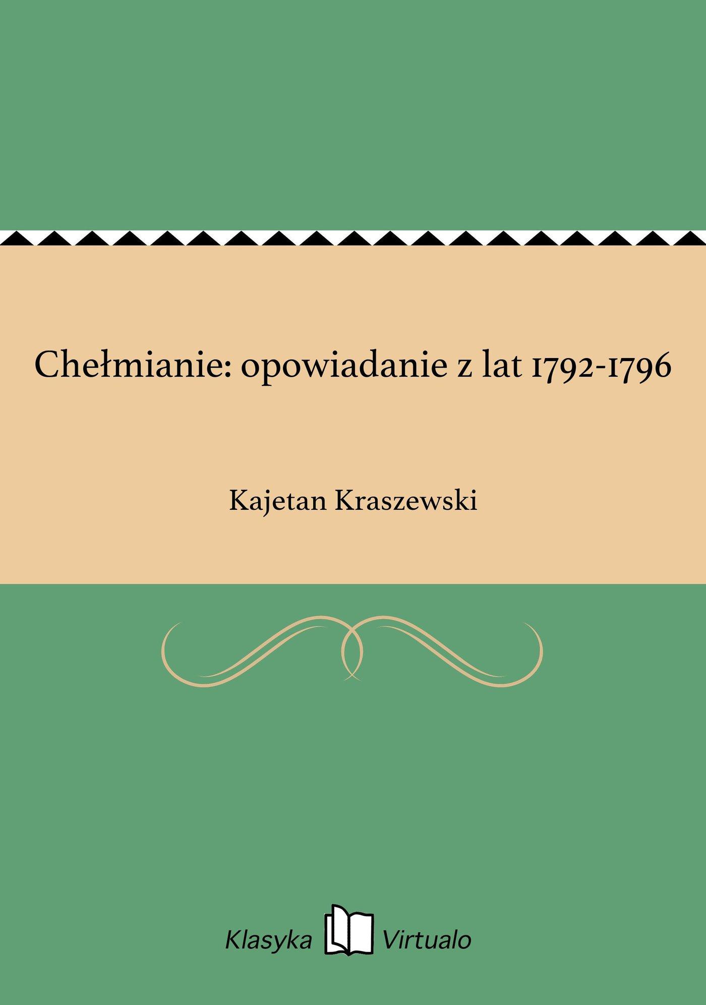Chełmianie: opowiadanie z lat 1792-1796 - Ebook (Książka EPUB) do pobrania w formacie EPUB