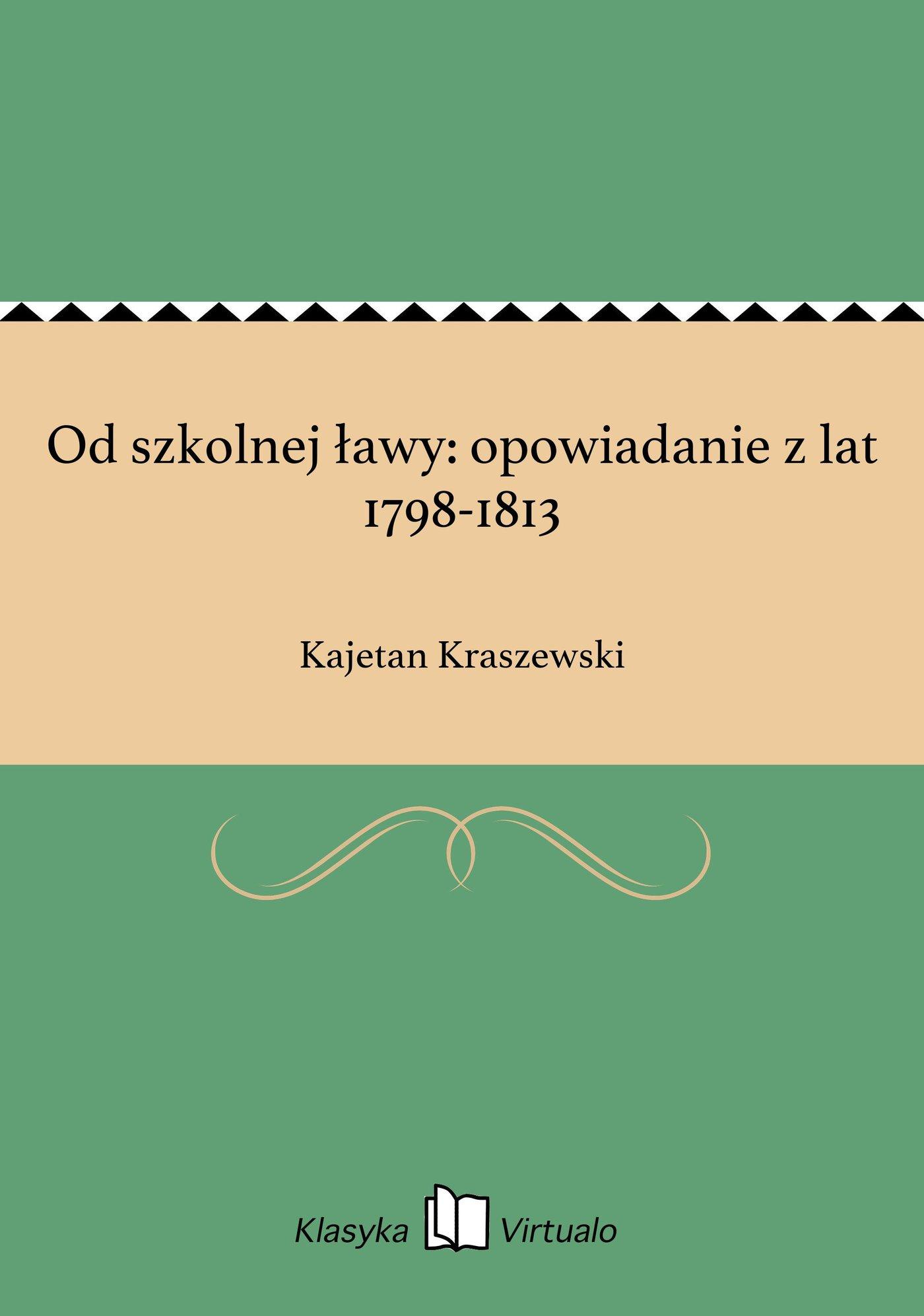 Od szkolnej ławy: opowiadanie z lat 1798-1813 - Ebook (Książka EPUB) do pobrania w formacie EPUB