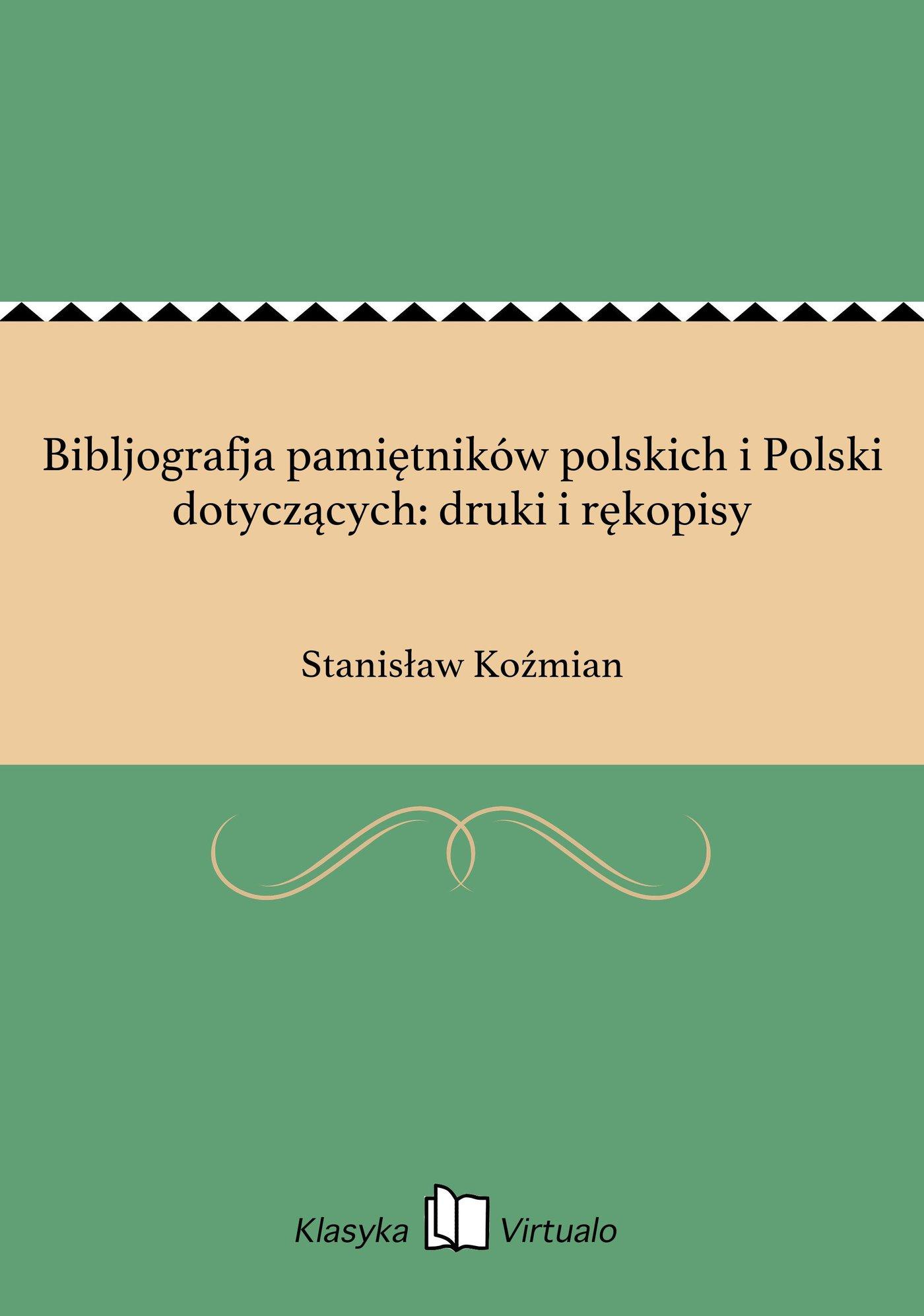 Bibljografja pamiętników polskich i Polski dotyczących: druki i rękopisy - Ebook (Książka EPUB) do pobrania w formacie EPUB