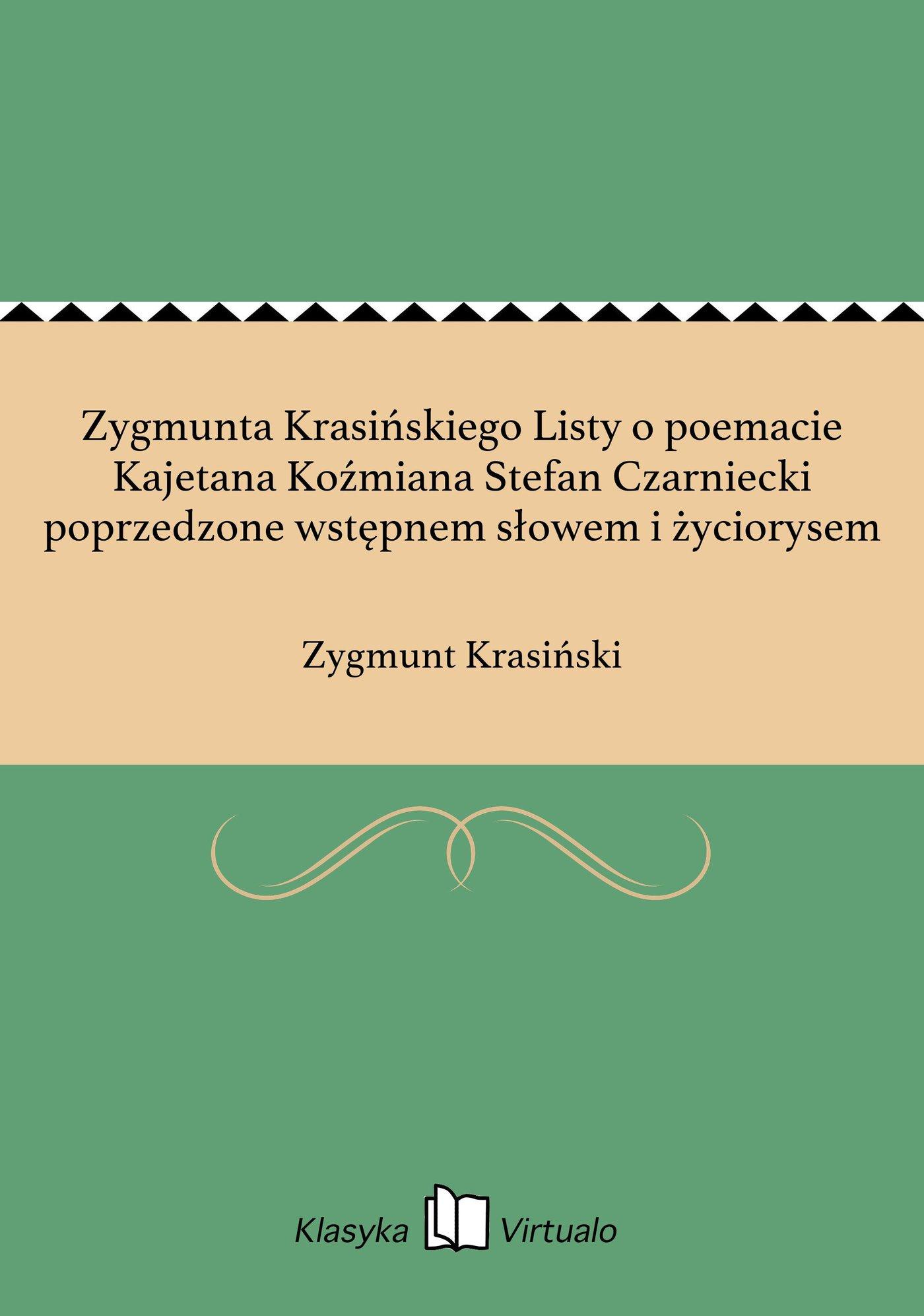 Zygmunta Krasińskiego Listy o poemacie Kajetana Koźmiana Stefan Czarniecki poprzedzone wstępnem słowem i życiorysem - Ebook (Książka EPUB) do pobrania w formacie EPUB