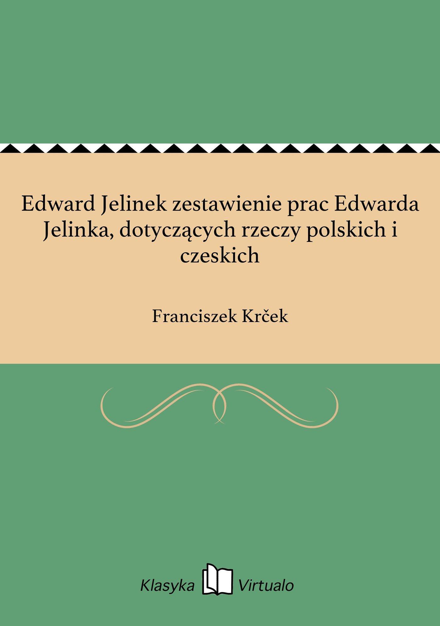 Edward Jelinek zestawienie prac Edwarda Jelinka, dotyczących rzeczy polskich i czeskich - Ebook (Książka EPUB) do pobrania w formacie EPUB