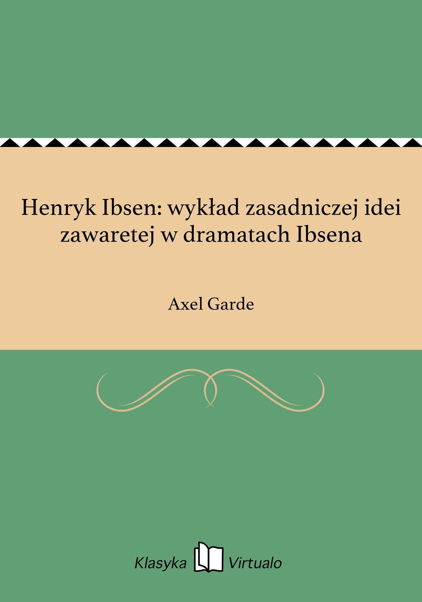Henryk Ibsen: wykład zasadniczej idei zawaretej w dramatach Ibsena - Ebook (Książka EPUB) do pobrania w formacie EPUB