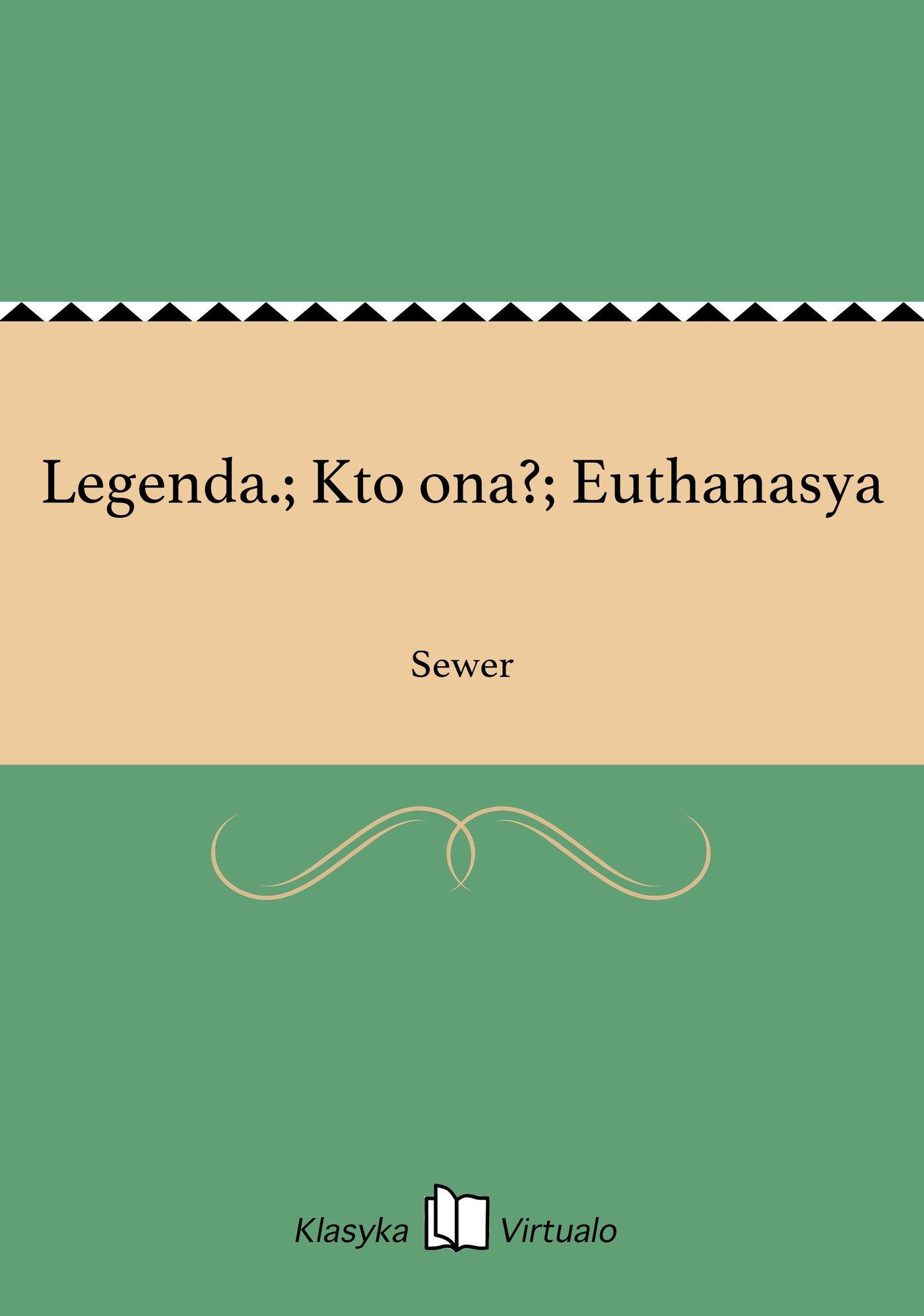 Legenda.; Kto ona?; Euthanasya - Ebook (Książka EPUB) do pobrania w formacie EPUB