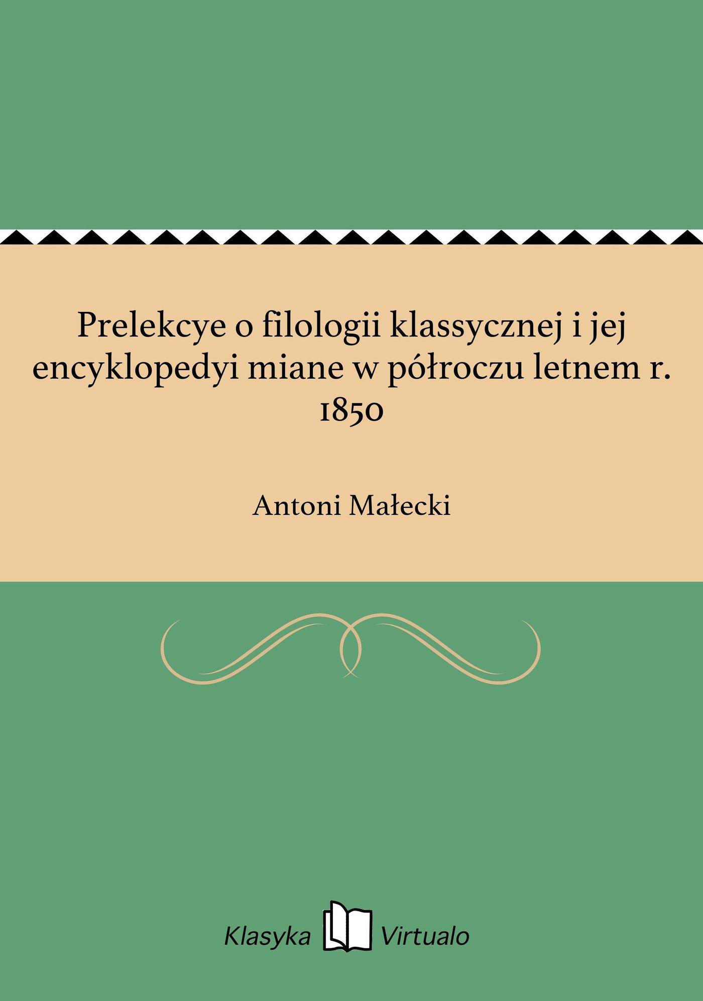 Prelekcye o filologii klassycznej i jej encyklopedyi miane w półroczu letnem r. 1850 - Ebook (Książka EPUB) do pobrania w formacie EPUB