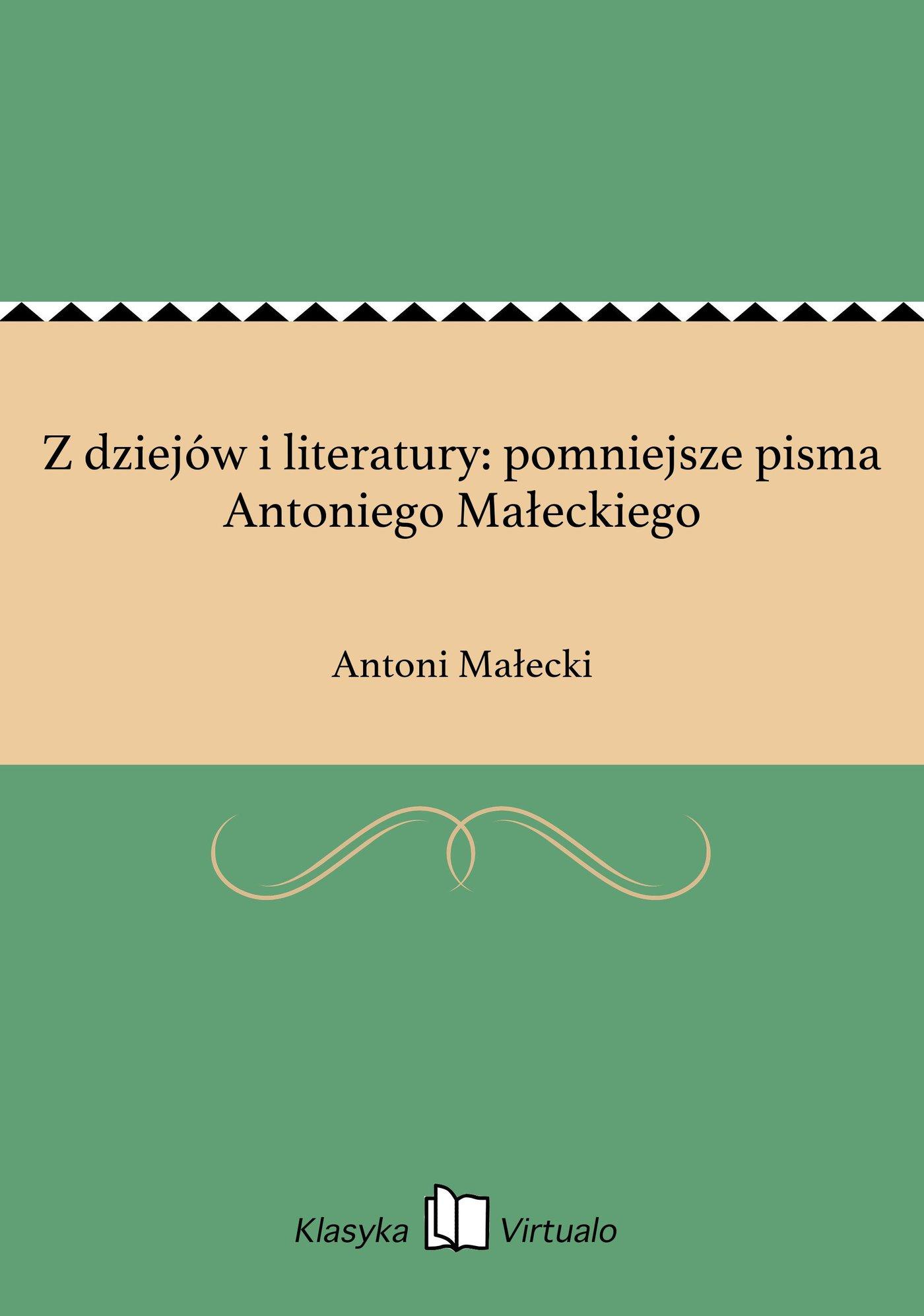 Z dziejów i literatury: pomniejsze pisma Antoniego Małeckiego - Ebook (Książka EPUB) do pobrania w formacie EPUB
