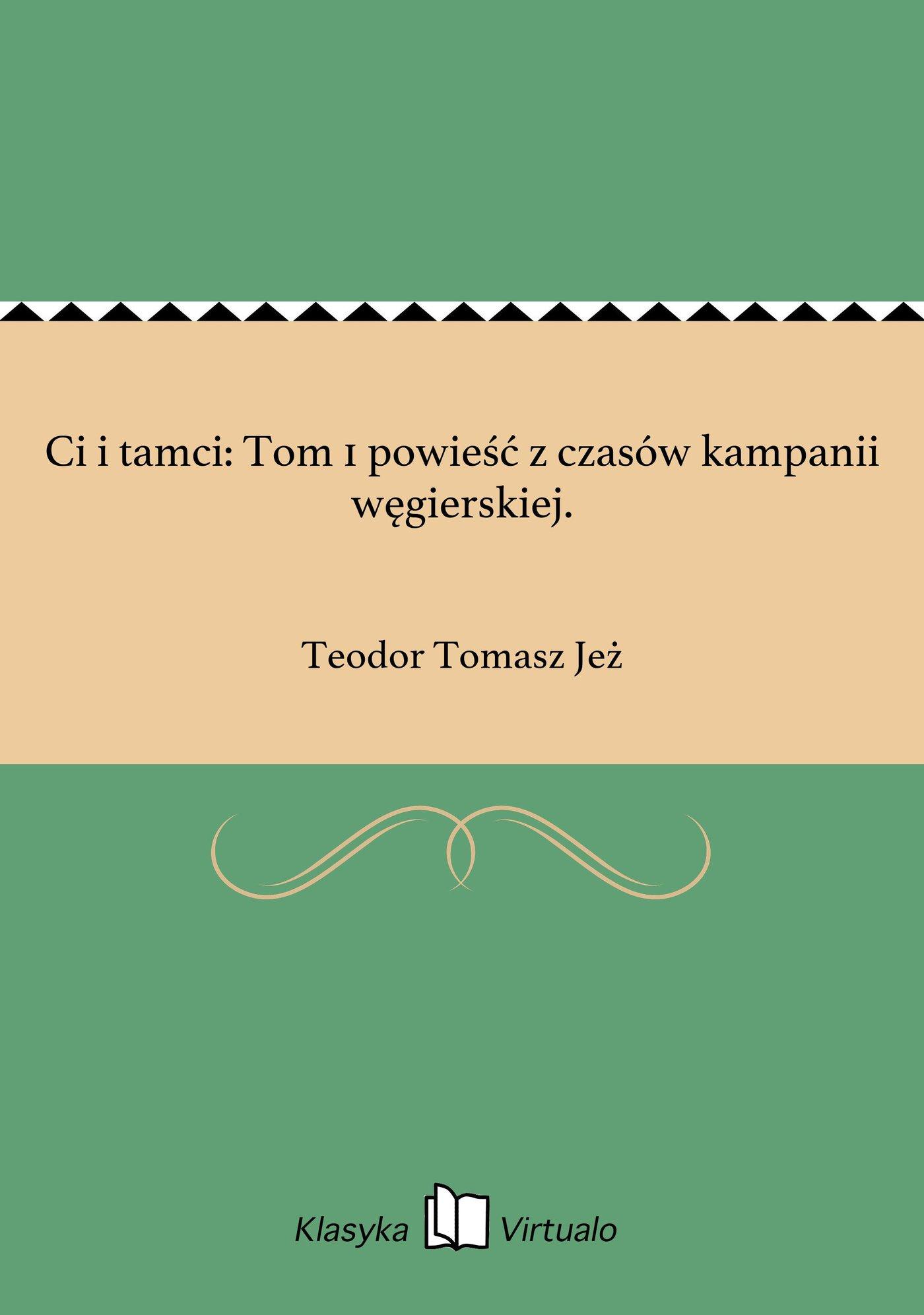 Ci i tamci: Tom 1 powieść z czasów kampanii węgierskiej. - Ebook (Książka EPUB) do pobrania w formacie EPUB