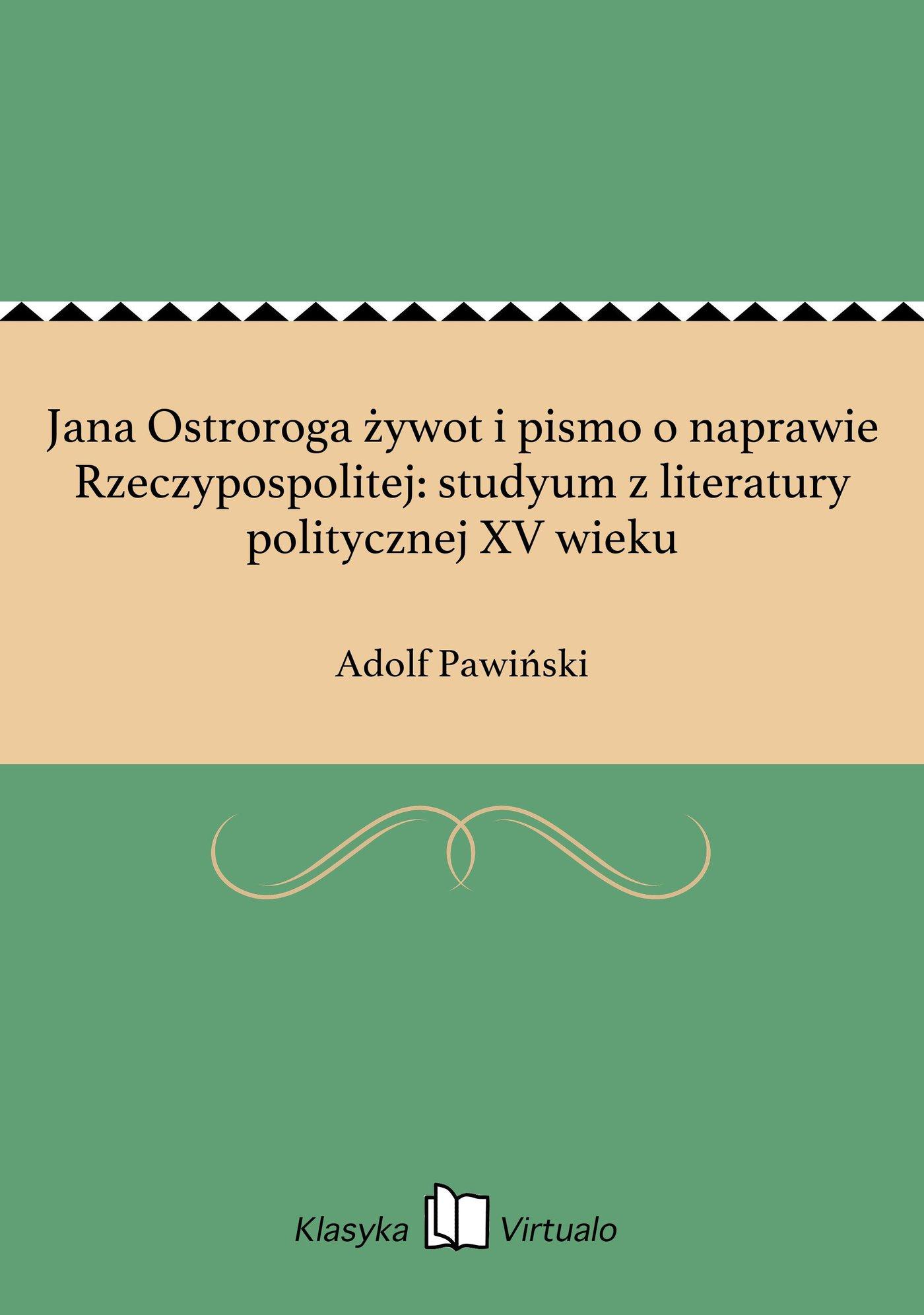 Jana Ostroroga żywot i pismo o naprawie Rzeczypospolitej: studyum z literatury politycznej XV wieku - Ebook (Książka EPUB) do pobrania w formacie EPUB