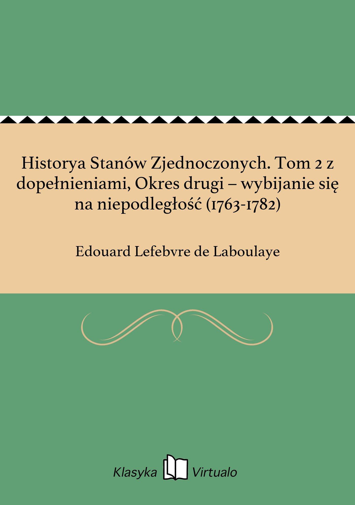 Historya Stanów Zjednoczonych. Tom 2 z dopełnieniami, Okres drugi – wybijanie się na niepodległość (1763-1782) - Ebook (Książka EPUB) do pobrania w formacie EPUB