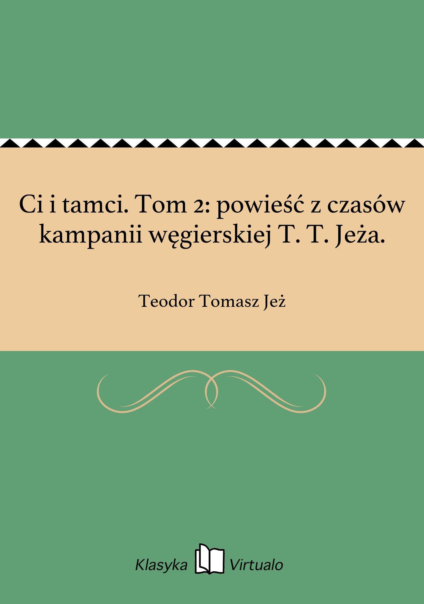 Ci i tamci. Tom 2: powieść z czasów kampanii węgierskiej T. T. Jeża. - Ebook (Książka EPUB) do pobrania w formacie EPUB