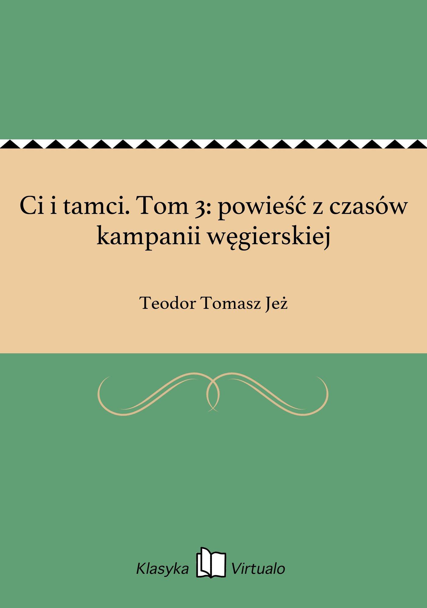 Ci i tamci. Tom 3: powieść z czasów kampanii węgierskiej - Ebook (Książka EPUB) do pobrania w formacie EPUB