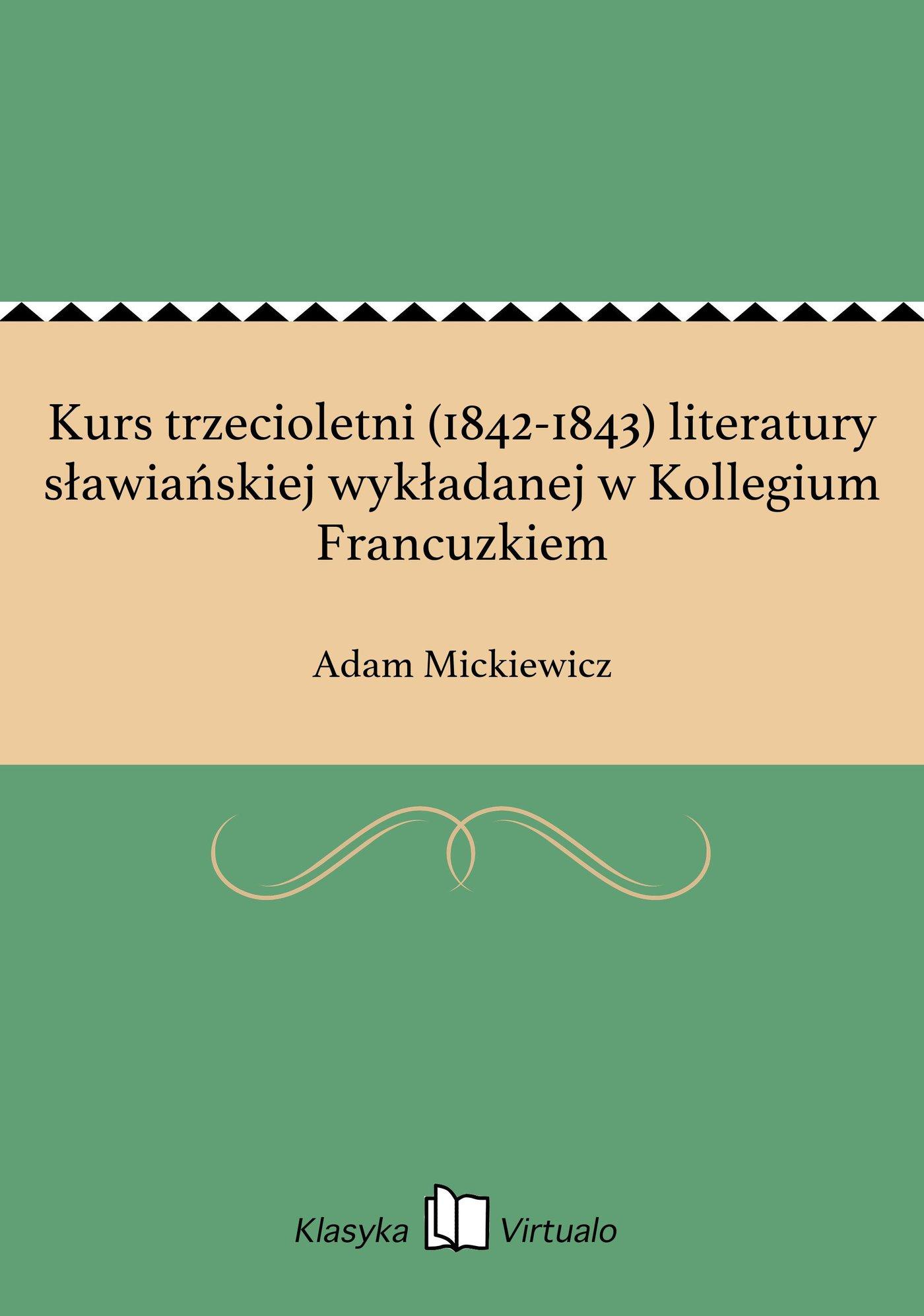 Kurs trzecioletni (1842-1843) literatury sławiańskiej wykładanej w Kollegium Francuzkiem - Ebook (Książka EPUB) do pobrania w formacie EPUB